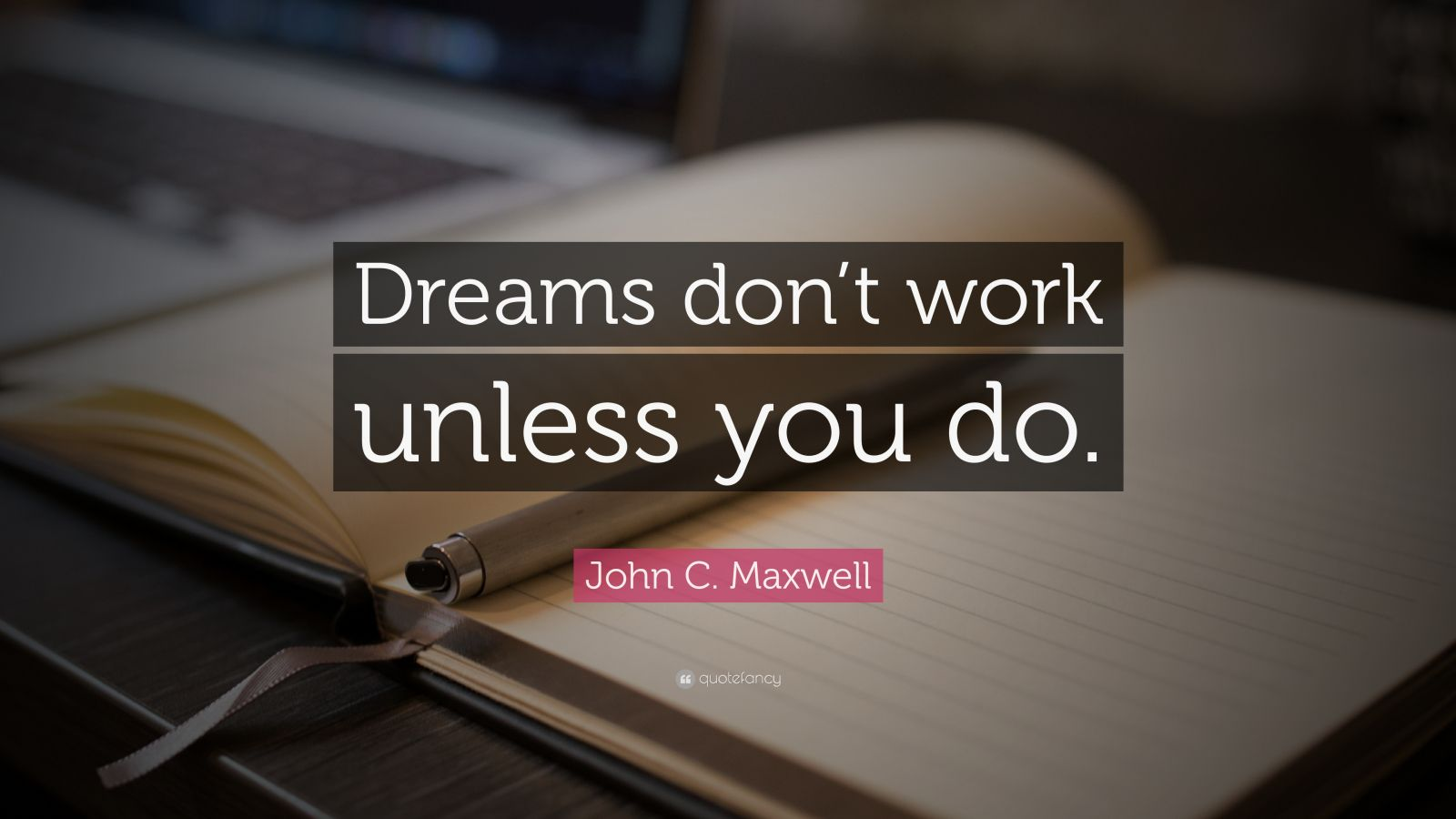 Motivational Life Quotes Wallpapers John C Maxwell Quote Dreams Don T Work Unless You Do