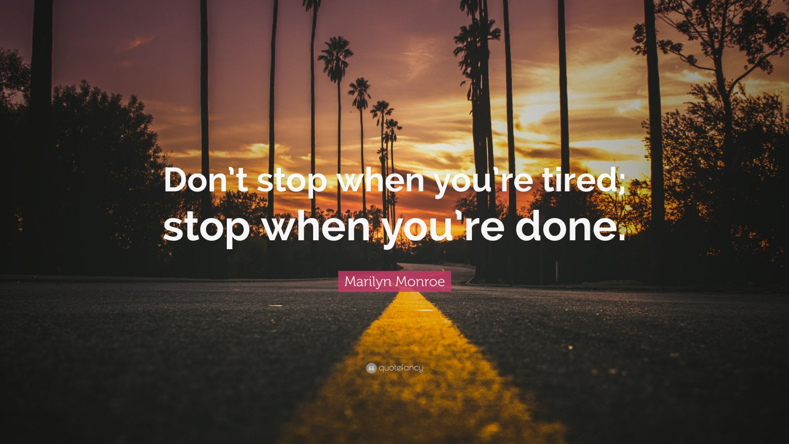 I Quit Quotes Wallpaper Marilyn Monroe Quote Don T Stop When You Re Tired Stop