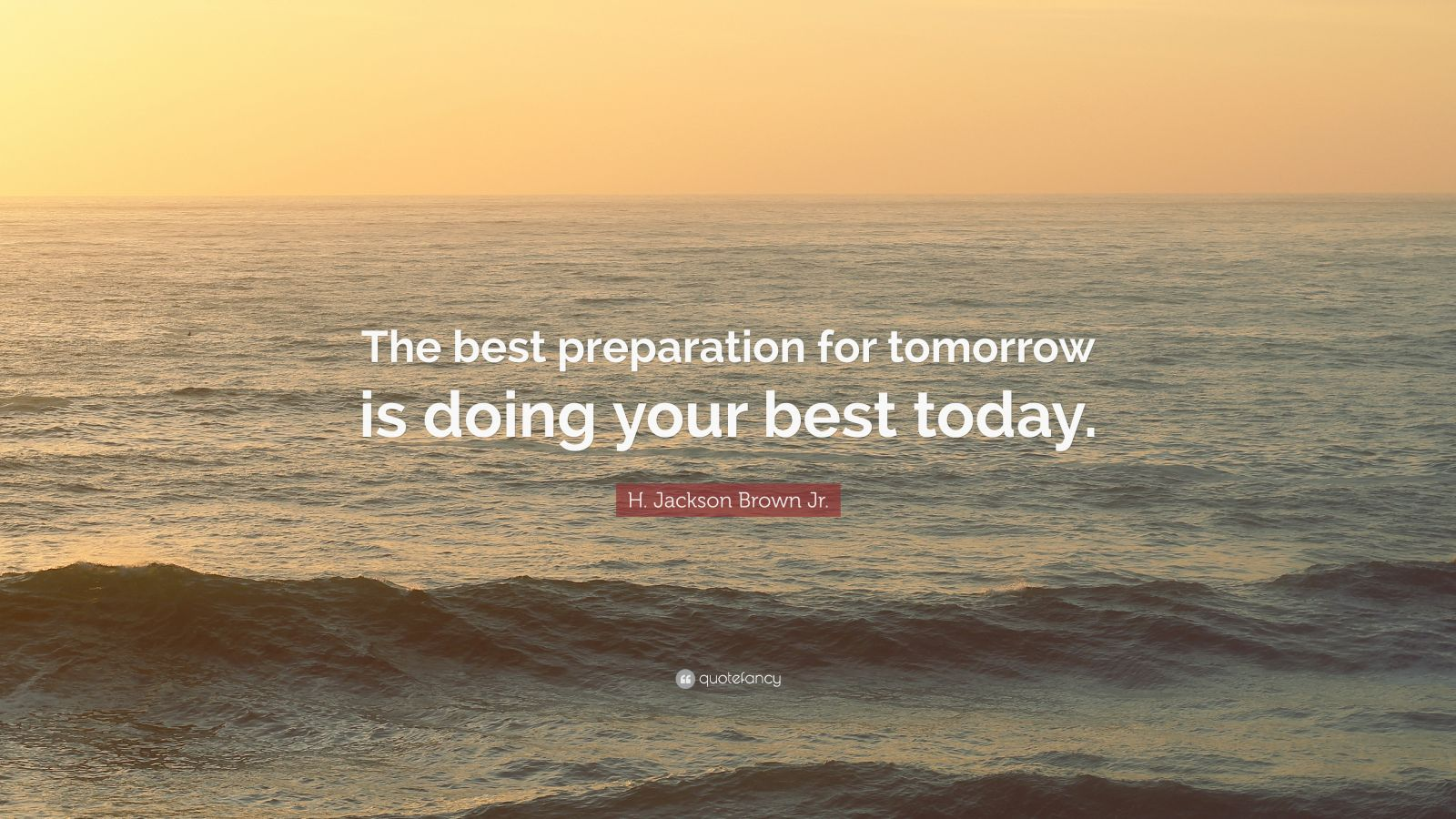 Wallpaper Motivational Quotes 42 H Jackson Brown Jr Quote The Best Preparation For