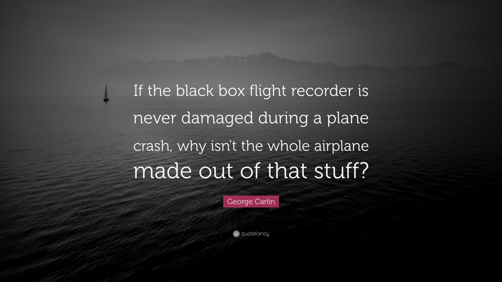 George Carlin Quote If The Black Box Flight Recorder Is