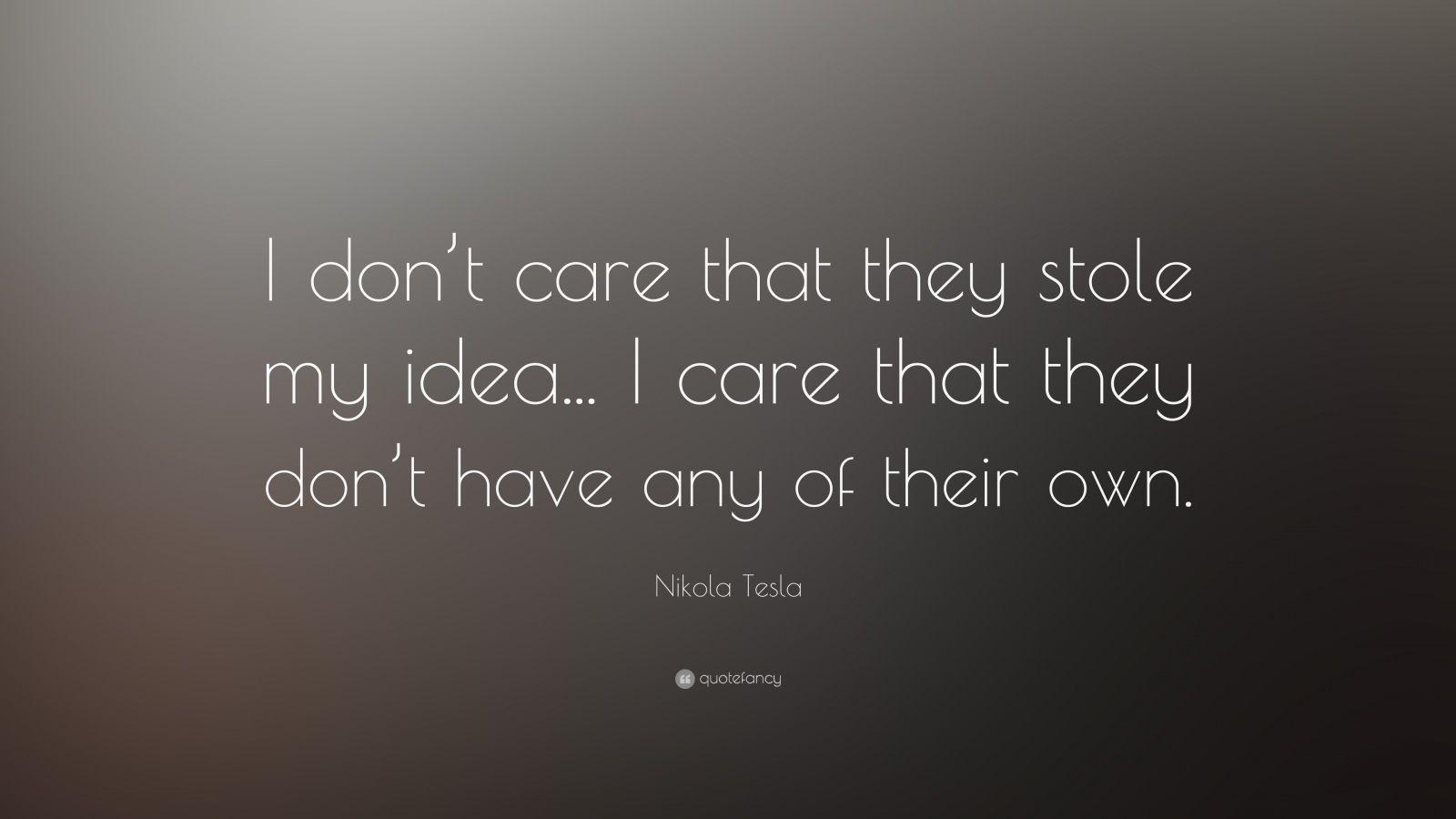 Nikola Tesla Wallpaper Quote Nikola Tesla Quote I Don T Care That They Stole My Idea
