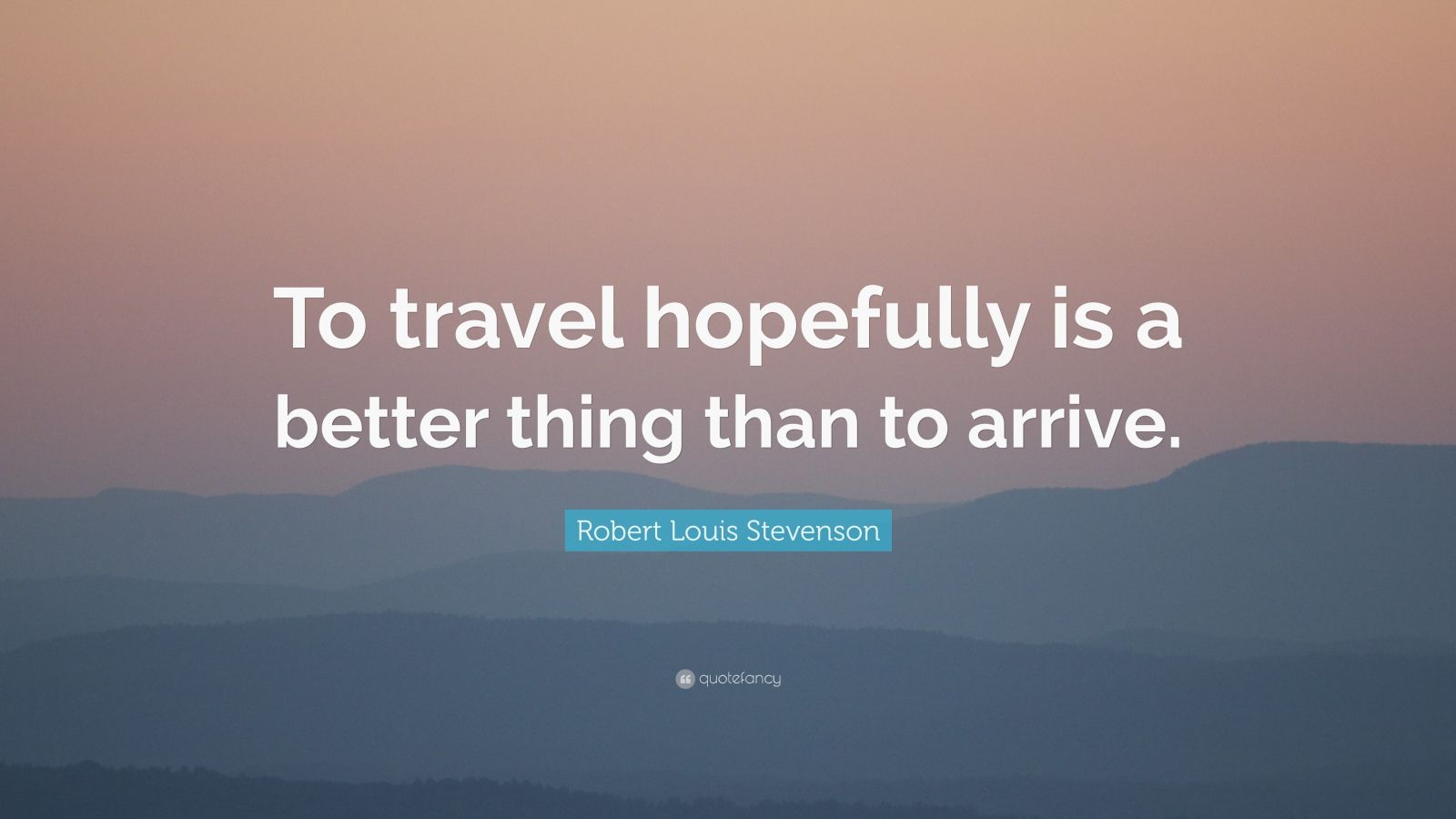 Beauty Quote Wallpaper Robert Louis Stevenson Quote To Travel Hopefully Is A