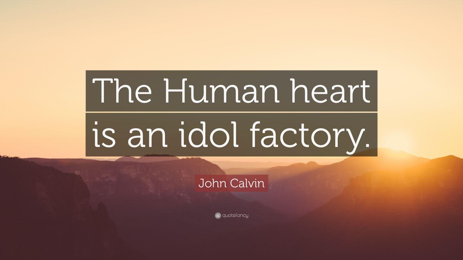 Steve Jobs Motivational Quotes Wallpaper John Calvin Quote The Human Heart Is An Idol Factory