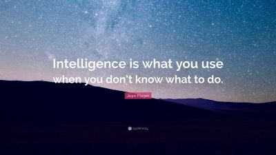 "Jean Piaget Quote: ""Intelligence is what you use when you don't know what to do."" (19 wallpapers ..."