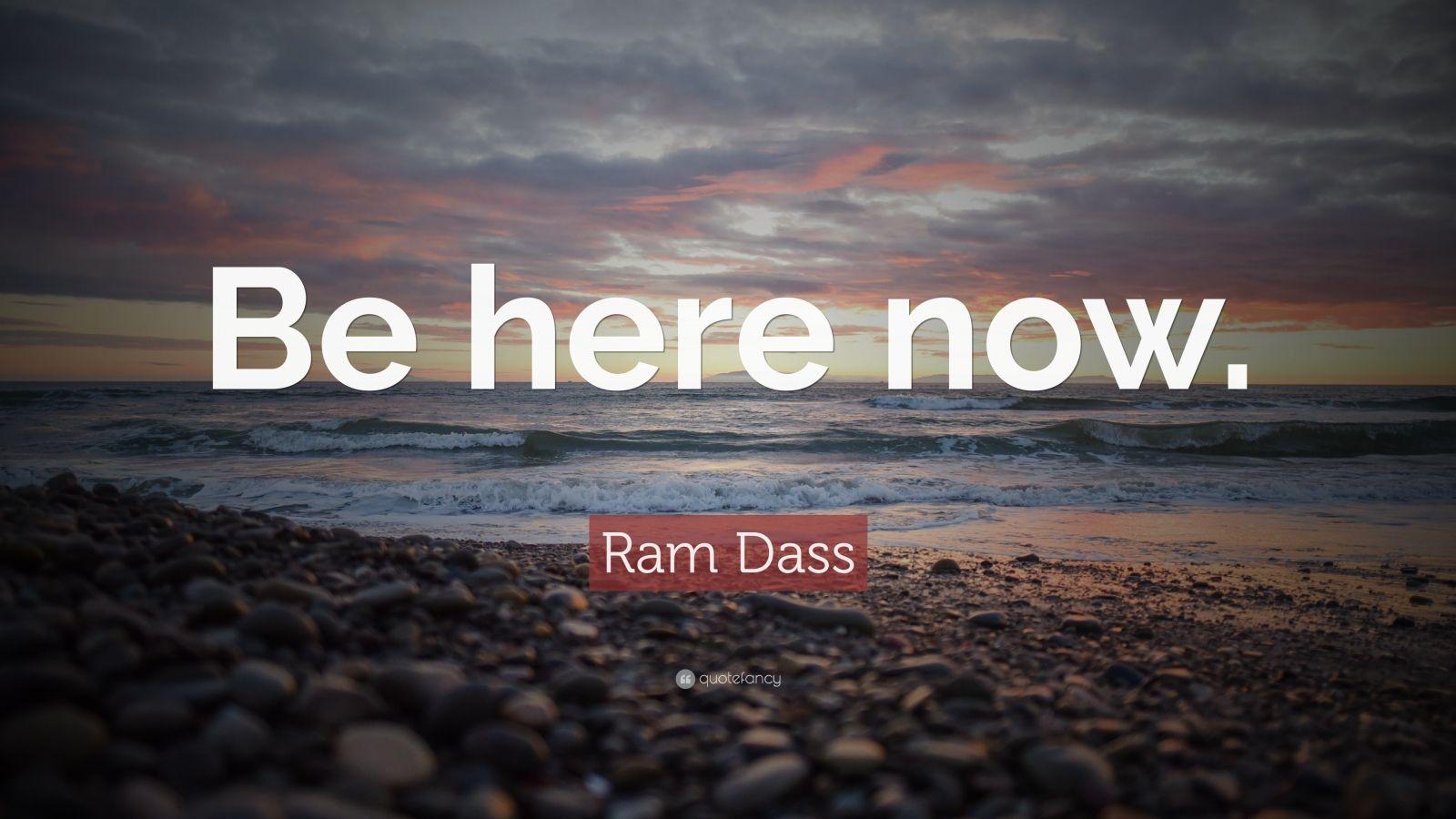 Fancy Quote Wallpaper Ram Dass Quote Be Here Now 26 Wallpapers Quotefancy