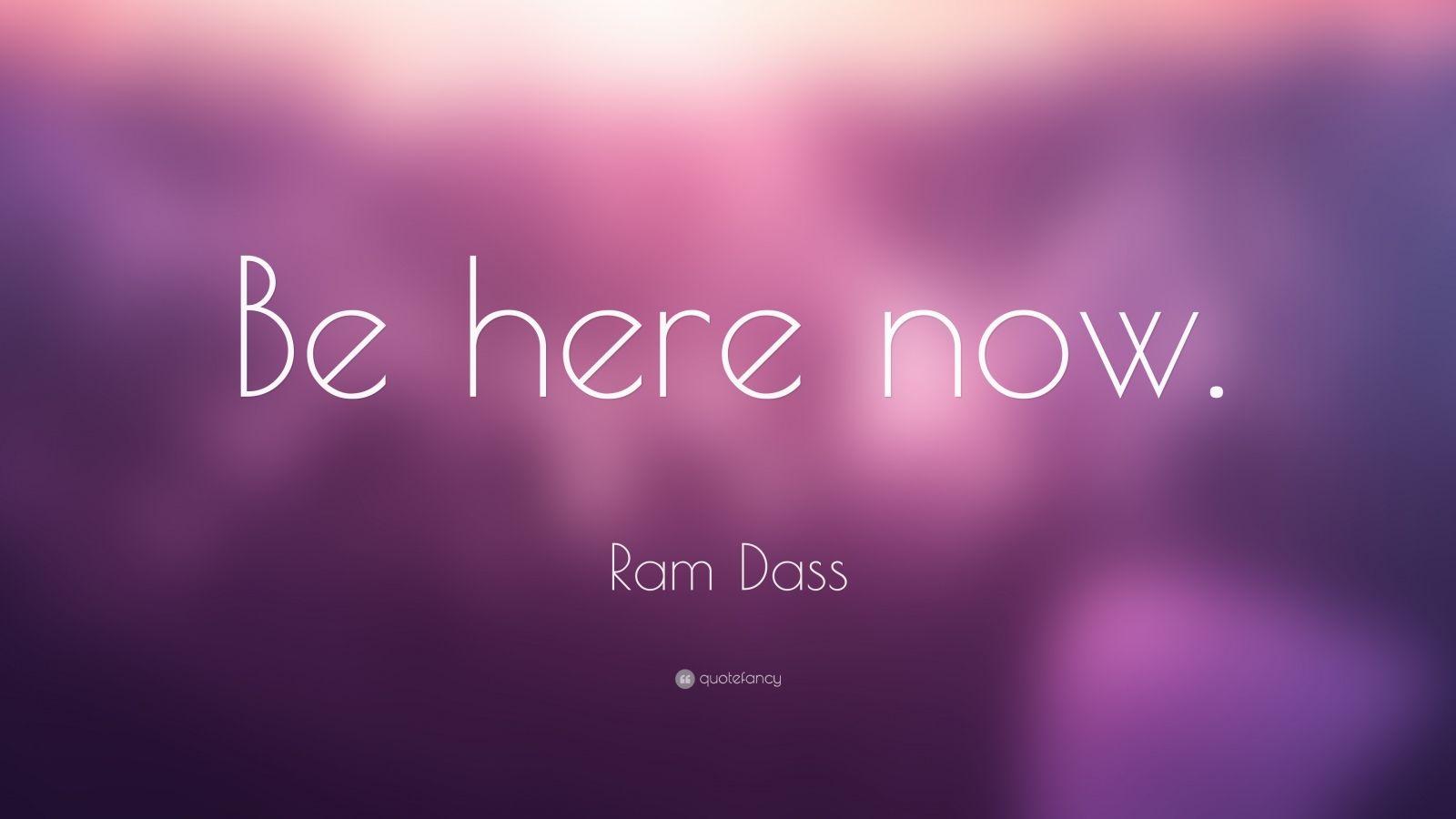 Zen Quote Wallpaper Ram Dass Quote Be Here Now 26 Wallpapers Quotefancy