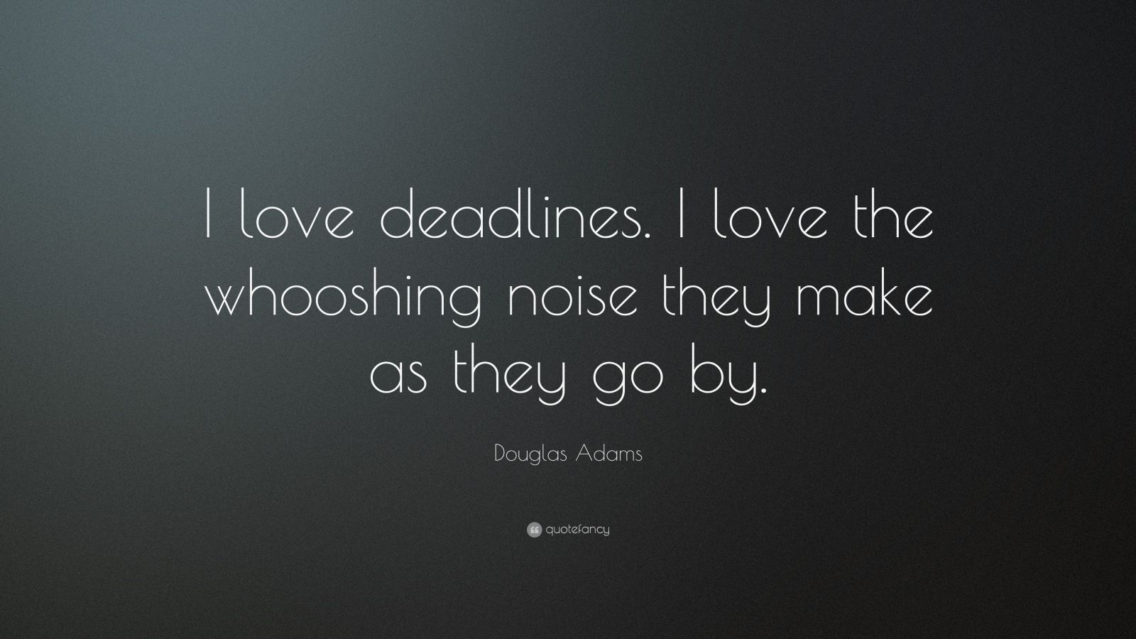Nice Wallpapers With Inspiring Quotes Douglas Adams Quote I Love Deadlines I Love The