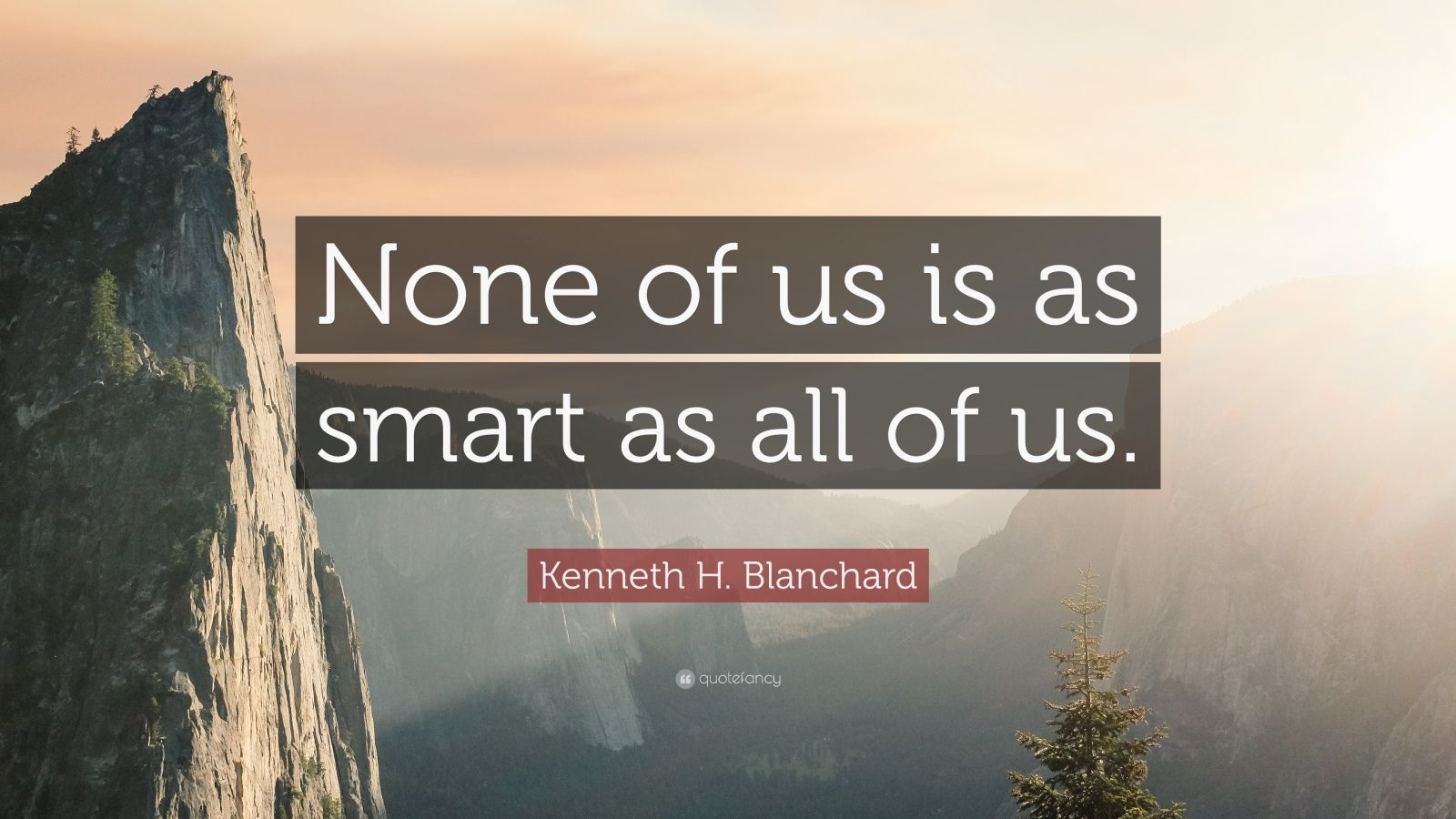 Motivational Life Quotes Wallpapers Kenneth H Blanchard Quote None Of Us Is As Smart As All