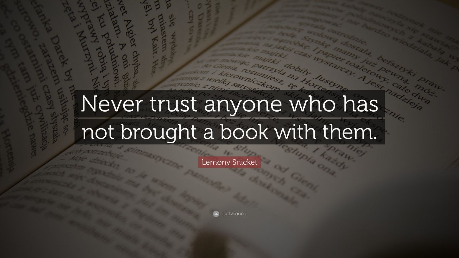 Motivational Life Quotes Wallpapers Lemony Snicket Quote Never Trust Anyone Who Has Not