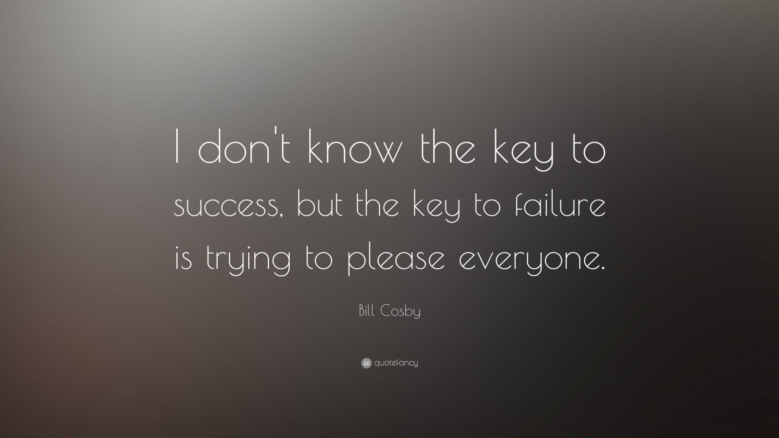 Dalai Lama Quotes Wallpapers Bill Cosby Quote I Don T Know The Key To Success But