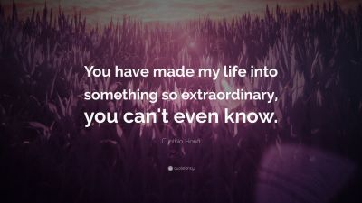 """Cynthia Hand Quote: """"You have made my life into something so extraordinary, you can't even know ..."""