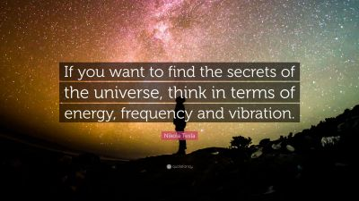 "Nikola Tesla Quote: ""If you want to find the secrets of ..."