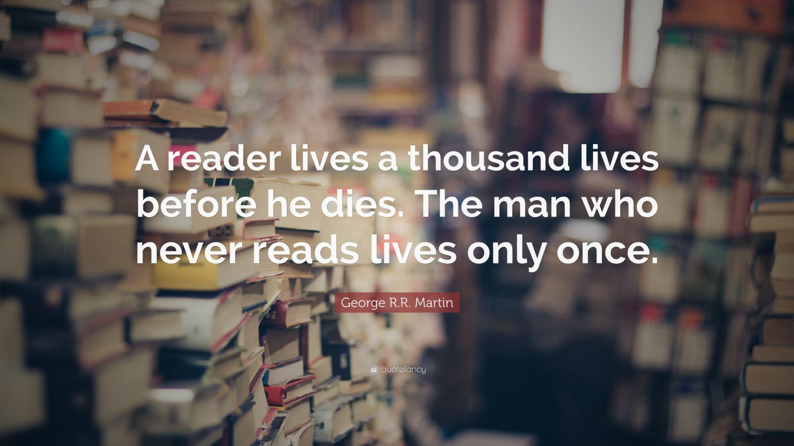 Roald Dahl Quotes Wallpaper George R R Martin Quote A Reader Lives A Thousand Lives