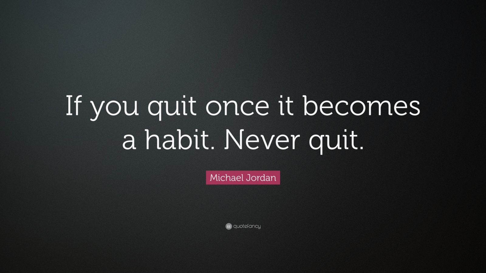 Goal Wallpapers Quotes To Stay Fit Michael Jordan Quote If You Quit Once It Becomes A Habit