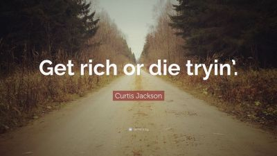 """Curtis Jackson Quote: """"Get rich or die tryin'."""" (7 wallpapers) - Quotefancy"""