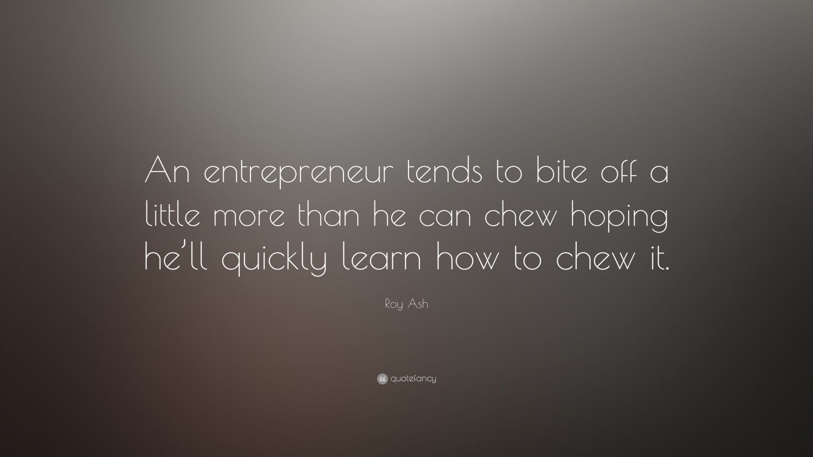 Steve Jobs Motivational Quotes Wallpaper Roy Ash Quote An Entrepreneur Tends To Bite Off A Little