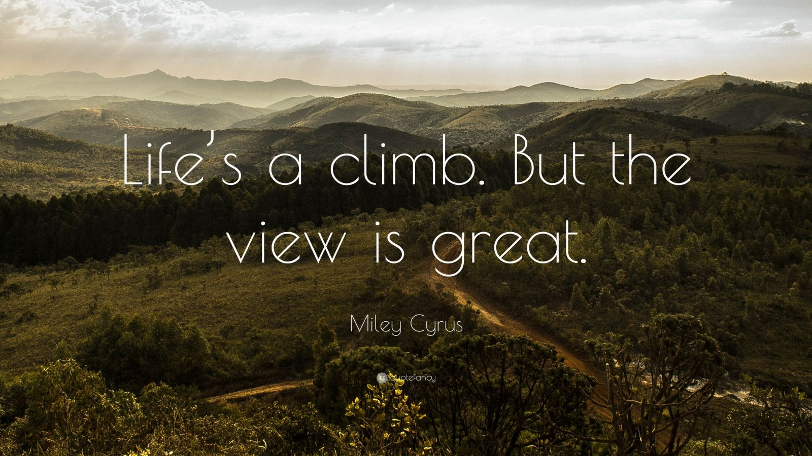 Zen Quote Wallpapers Miley Cyrus Quote Life S A Climb But The View Is Great