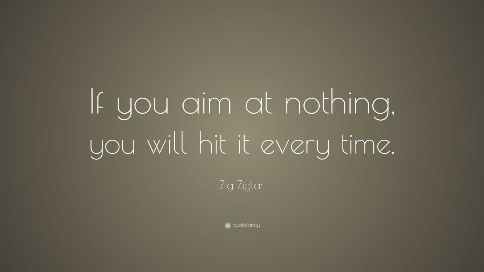 Motivational Life Quotes Wallpapers Zig Ziglar Quote If You Aim At Nothing You Will Hit It