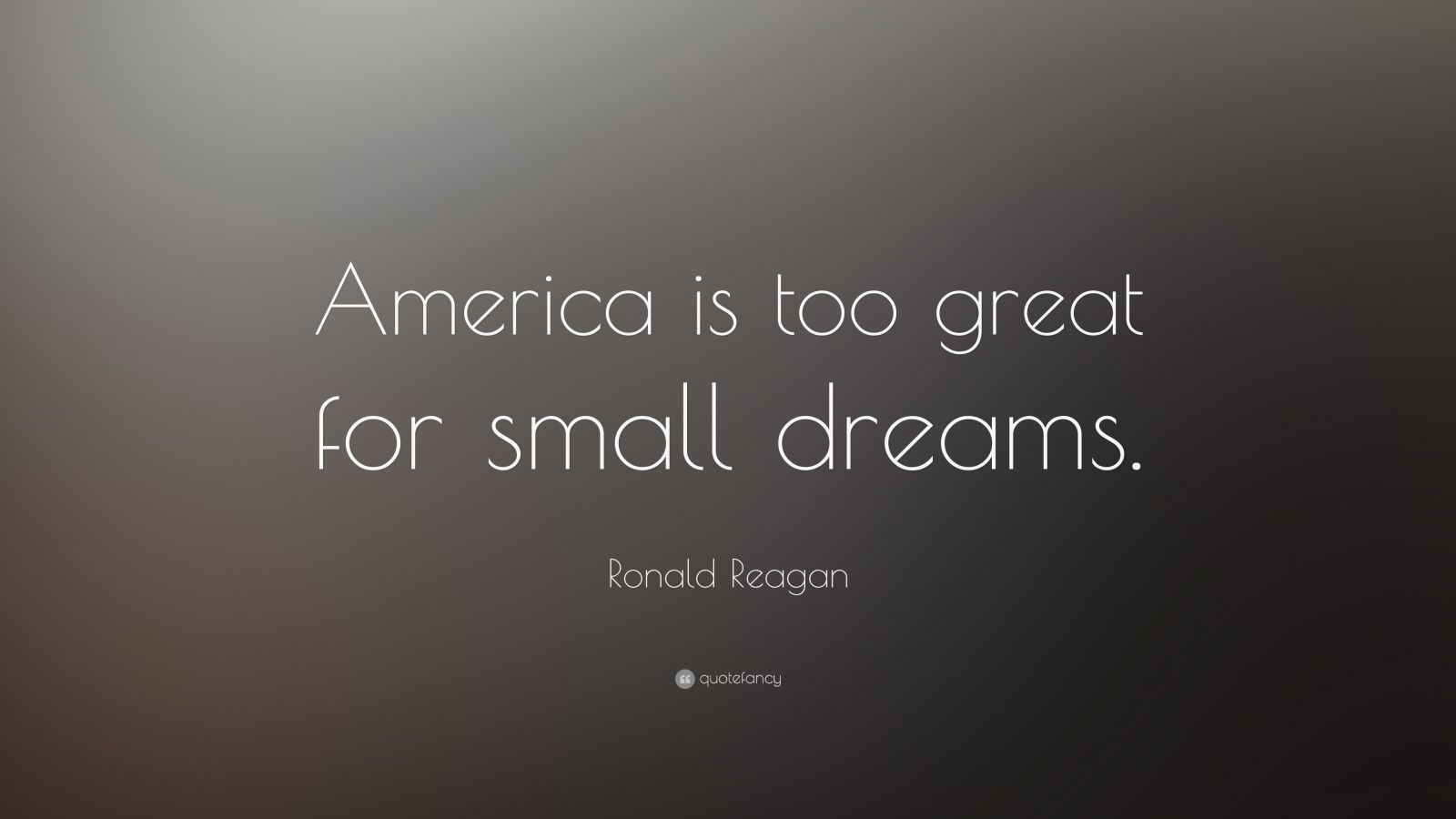 Inspiring Relationship Quotes Wallpaper Ronald Reagan Quote America Is Too Great For Small