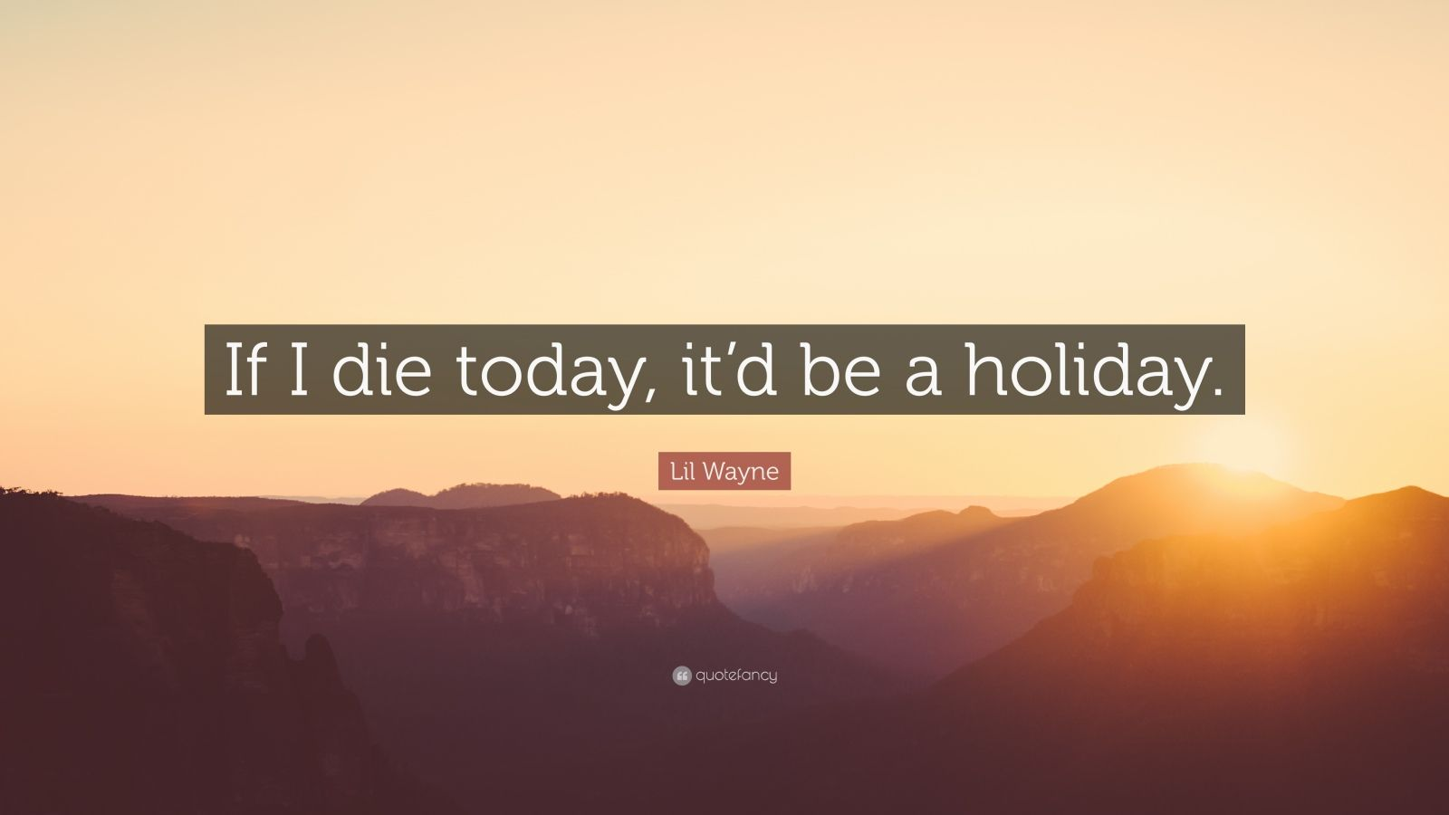 Die Wallpaper With Quotes Lil Wayne Quote If I Die Today It D Be A Holiday 12