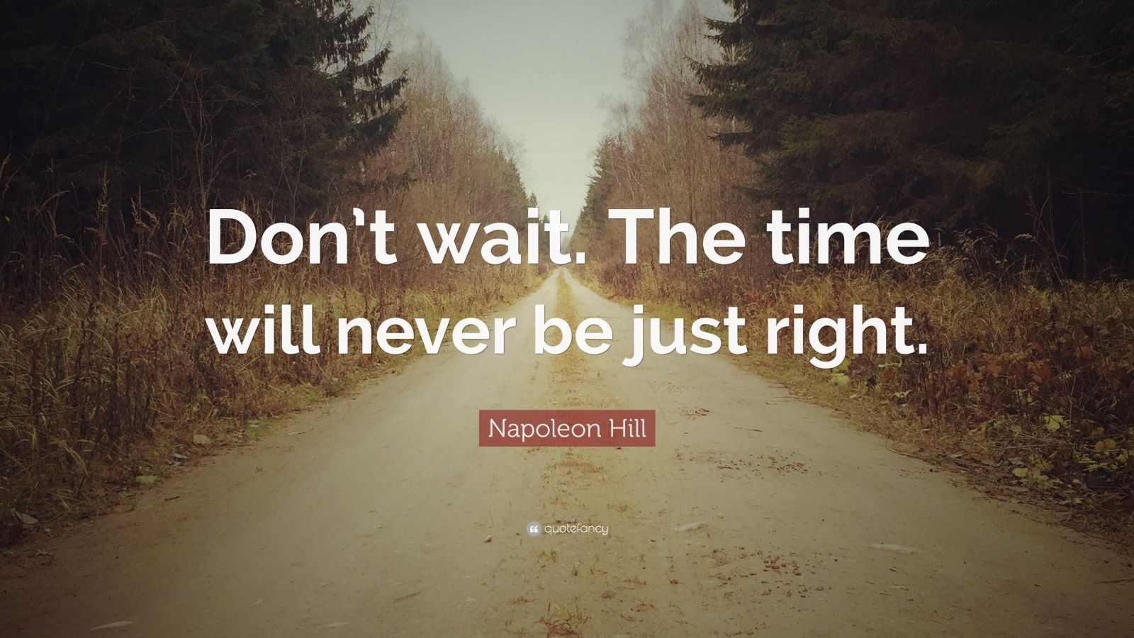 Motivational Life Quotes Wallpapers Napoleon Hill Quote Don T Wait The Time Will Never Be