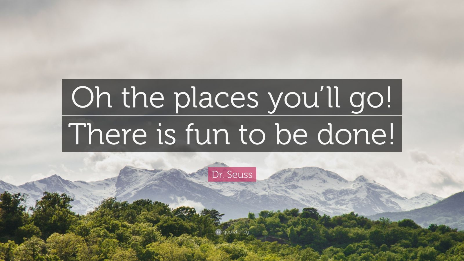 Dr Seuss Quote Oh The Places Youll Go There Is Fun To