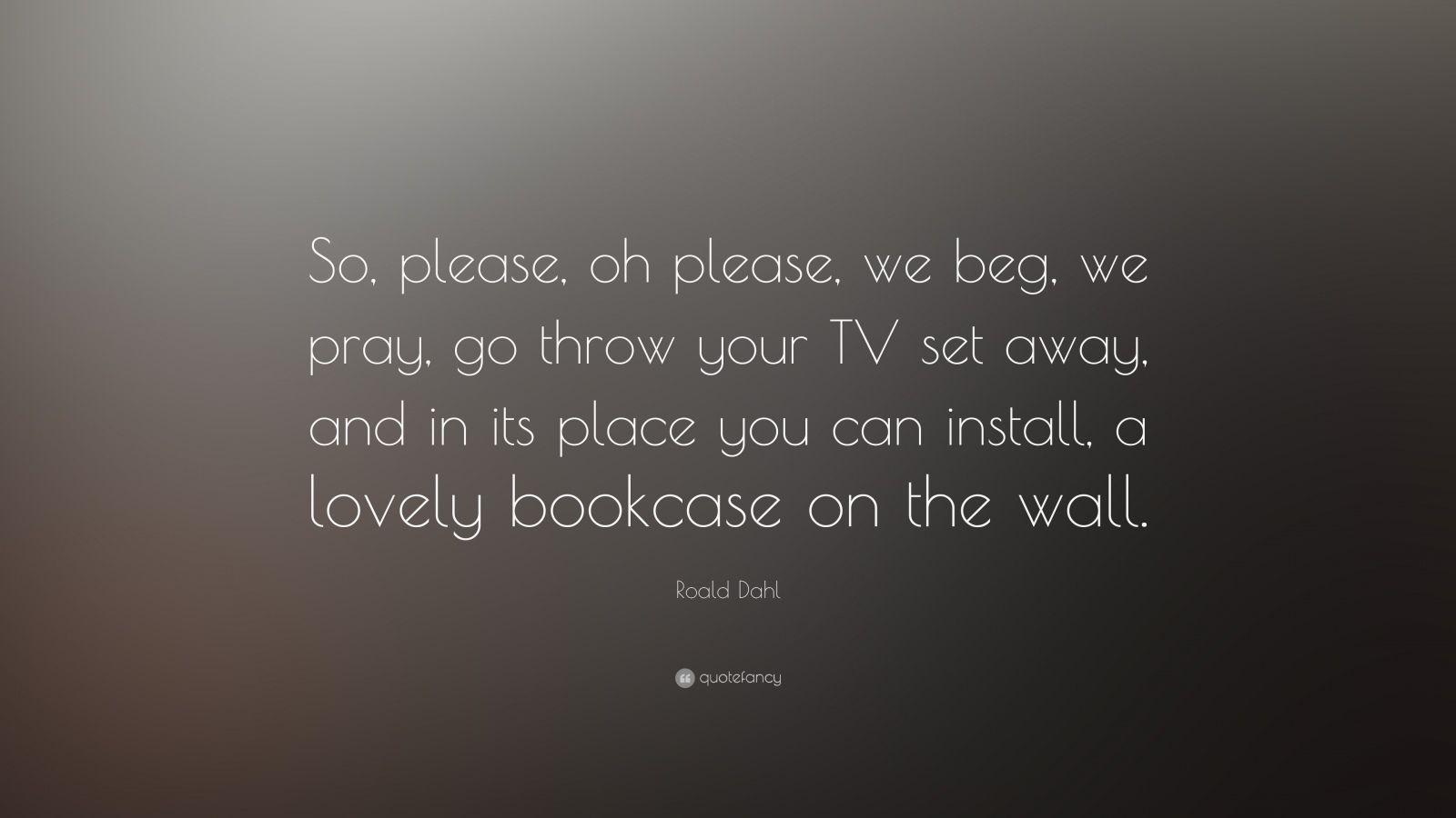 Roald Dahl Quotes Wallpaper Roald Dahl Quote So Please Oh Please We Beg We Pray