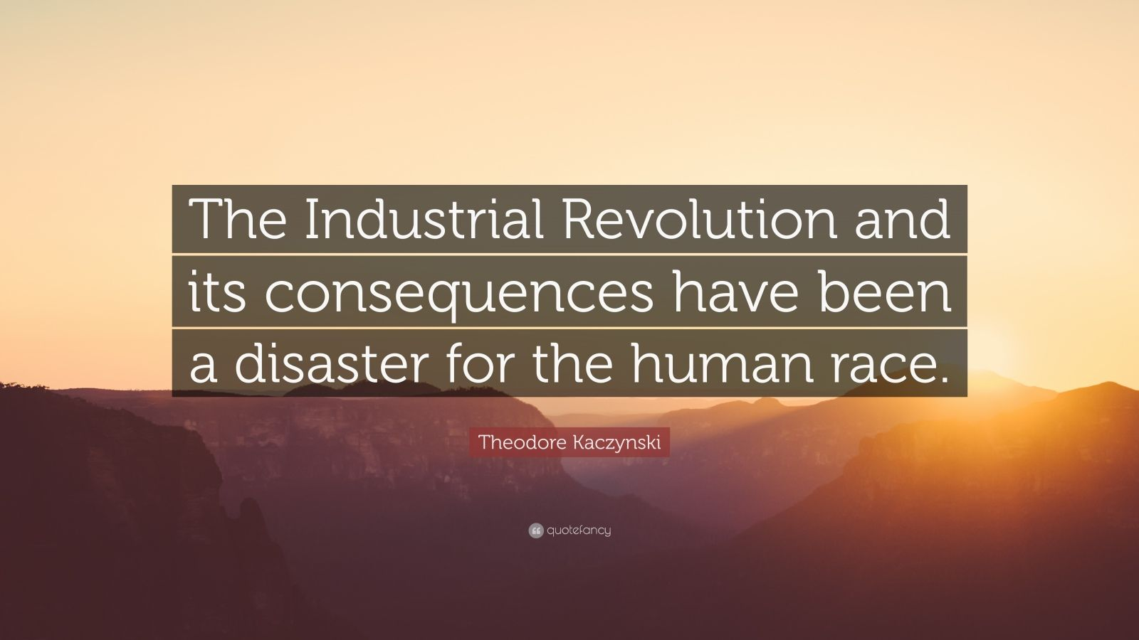 Insperational Quote Wallpaper Theodore Kaczynski Quote The Industrial Revolution And