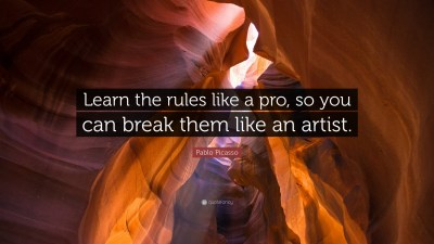 "Pablo Picasso Quote: ""Learn the rules like a pro, so you can break them like an artist."" (21 ..."