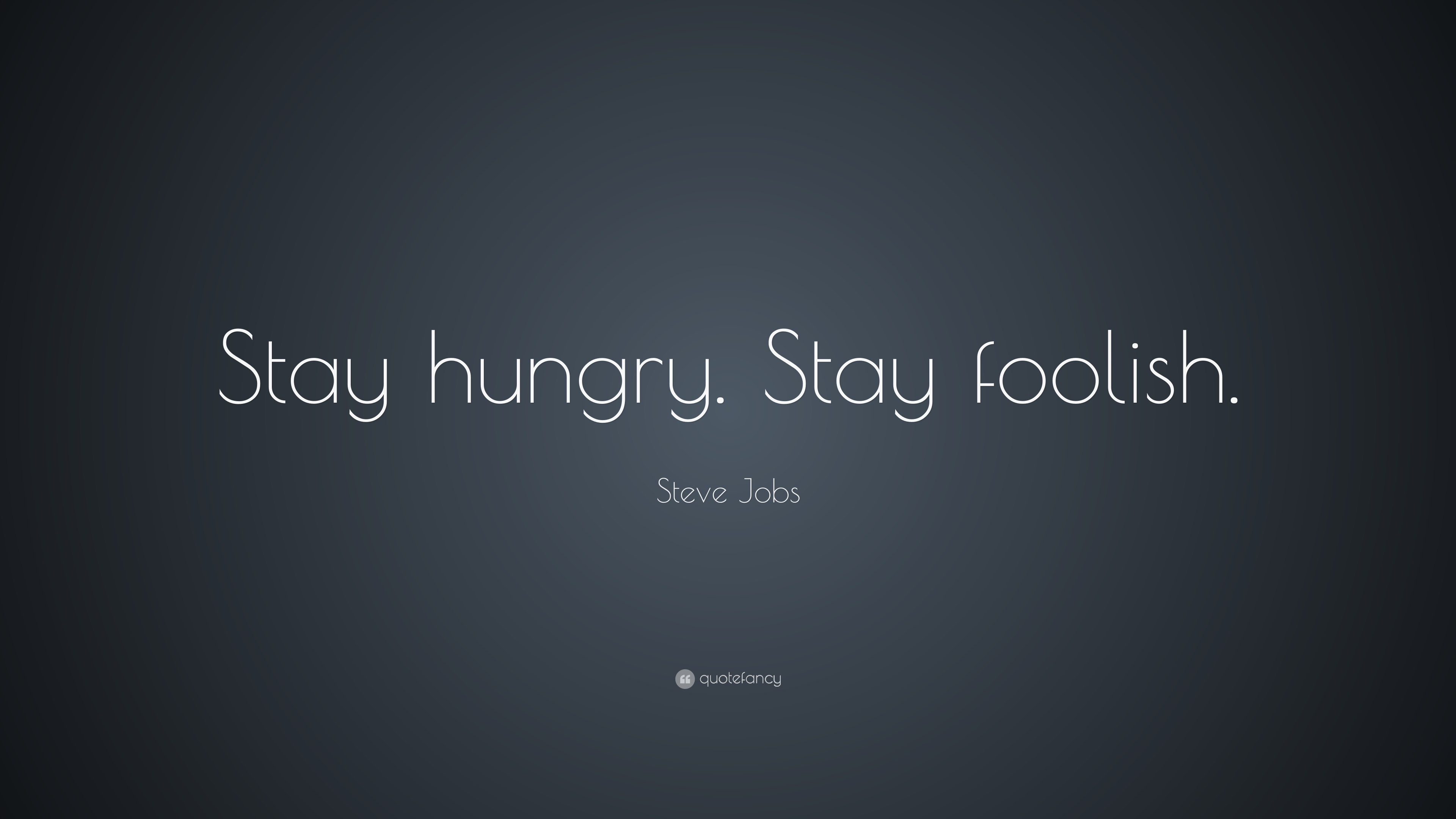 Steve Jobs Motivational Quotes Wallpaper Steve Jobs Quote Stay Hungry Stay Foolish 19