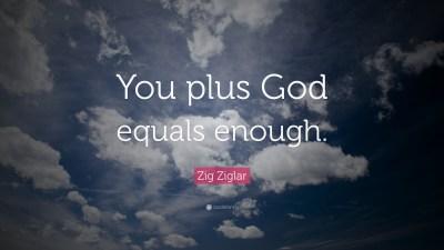 """Zig Ziglar Quote: """"You plus God equals enough."""" (7 wallpapers) - Quotefancy"""