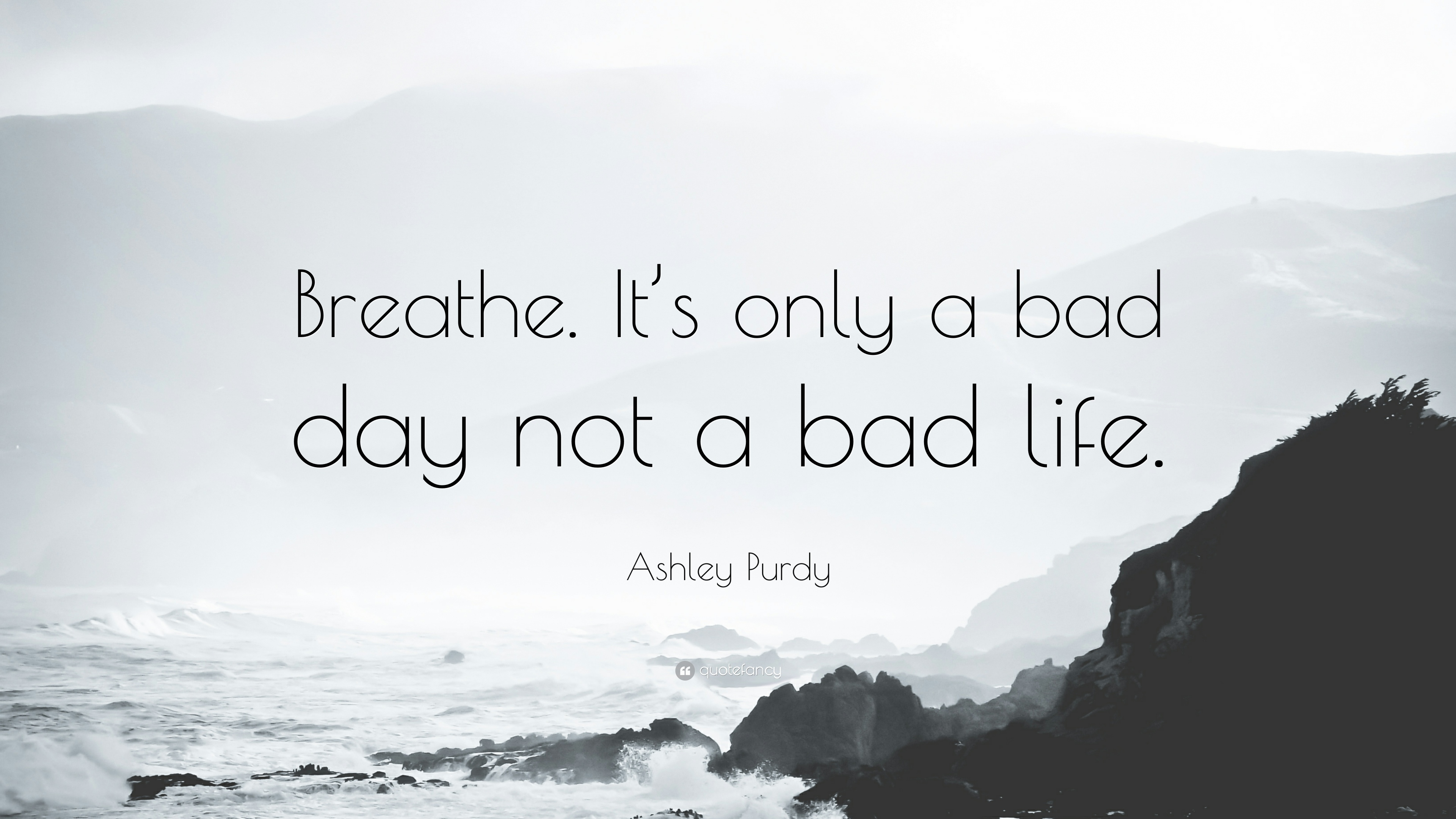 Dr Seuss Quotes Love Wallpaper Ashley Purdy Quote Breathe It S Only A Bad Day Not A