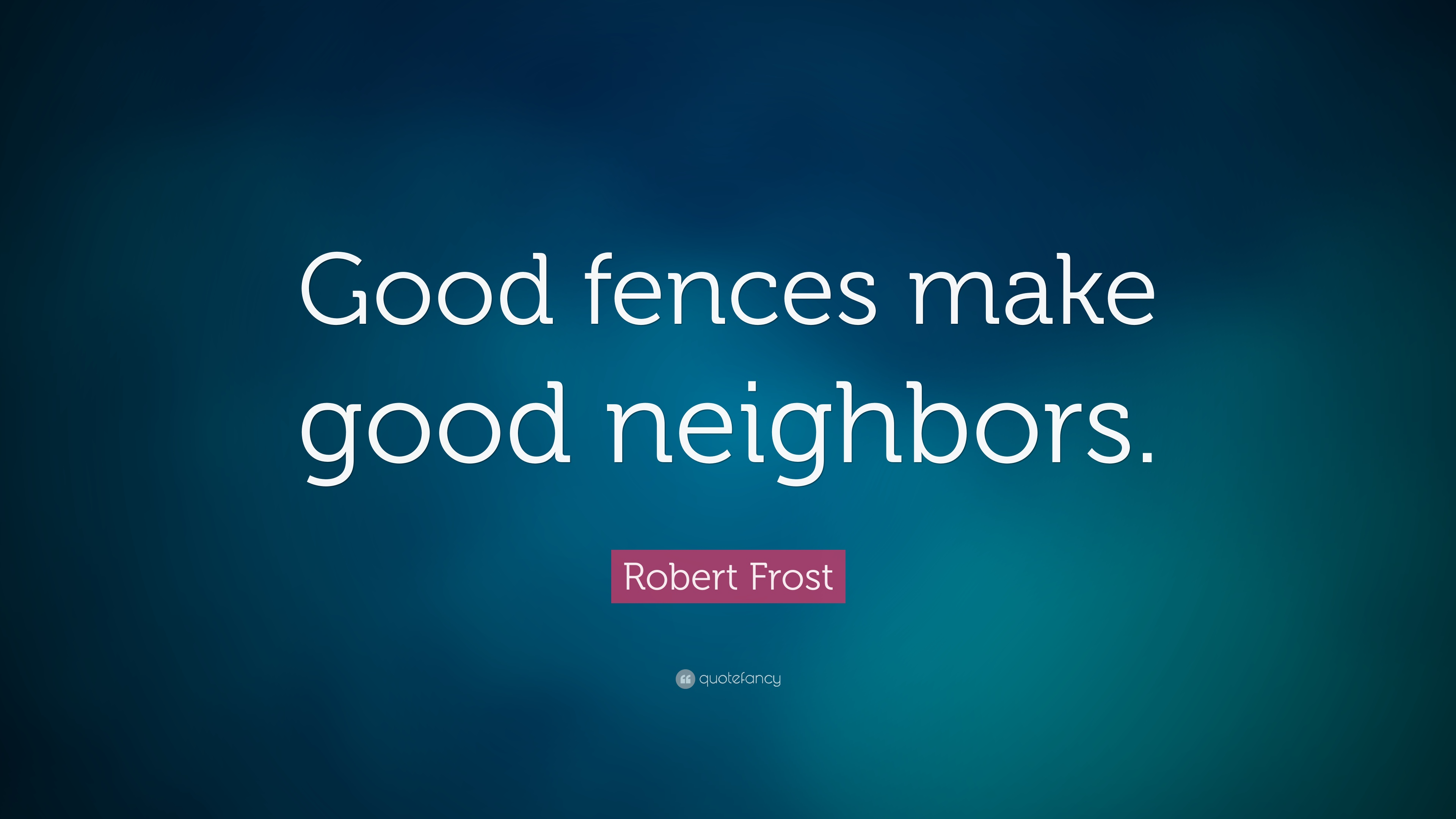 Turning 30 Quotes Wallpapers Robert Frost Quote Good Fences Make Good Neighbors 14