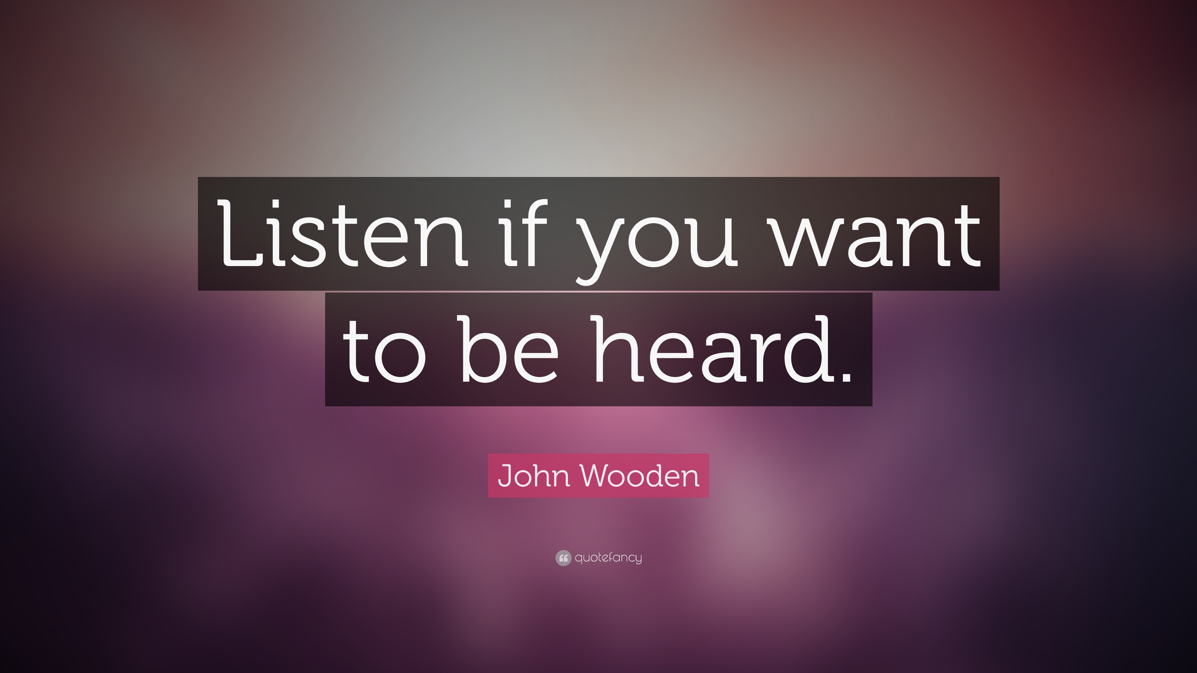 Theodore Roosevelt Wallpaper Quote John Wooden Quote Listen If You Want To Be Heard 15