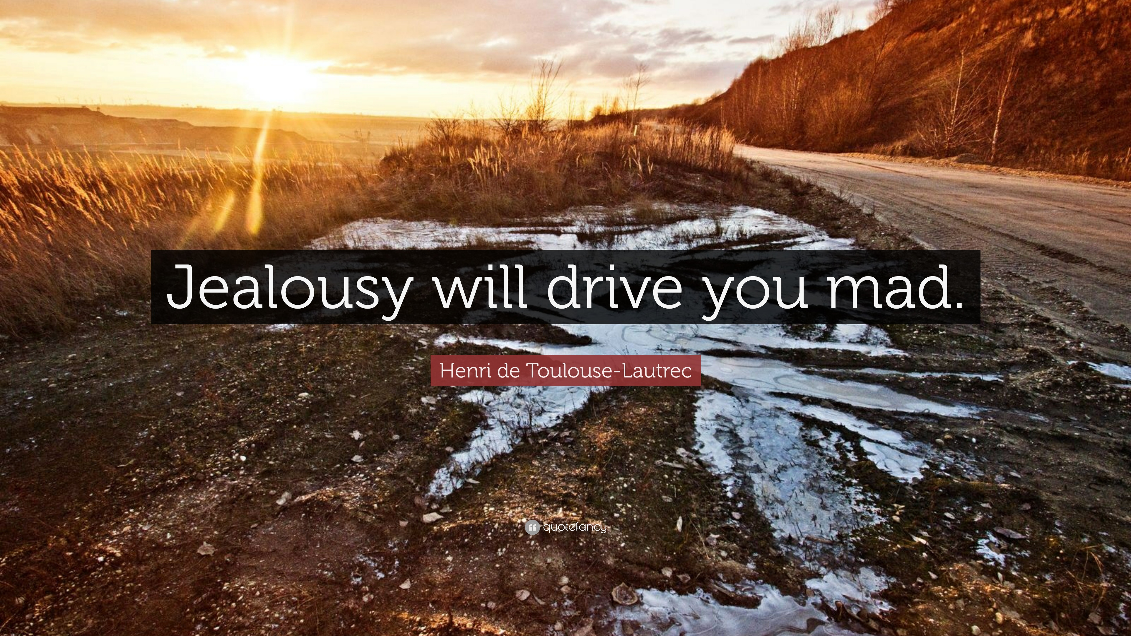 Drive Toulouse Henri De Toulouse Lautrec Quote Jealousy Will Drive You Mad 7