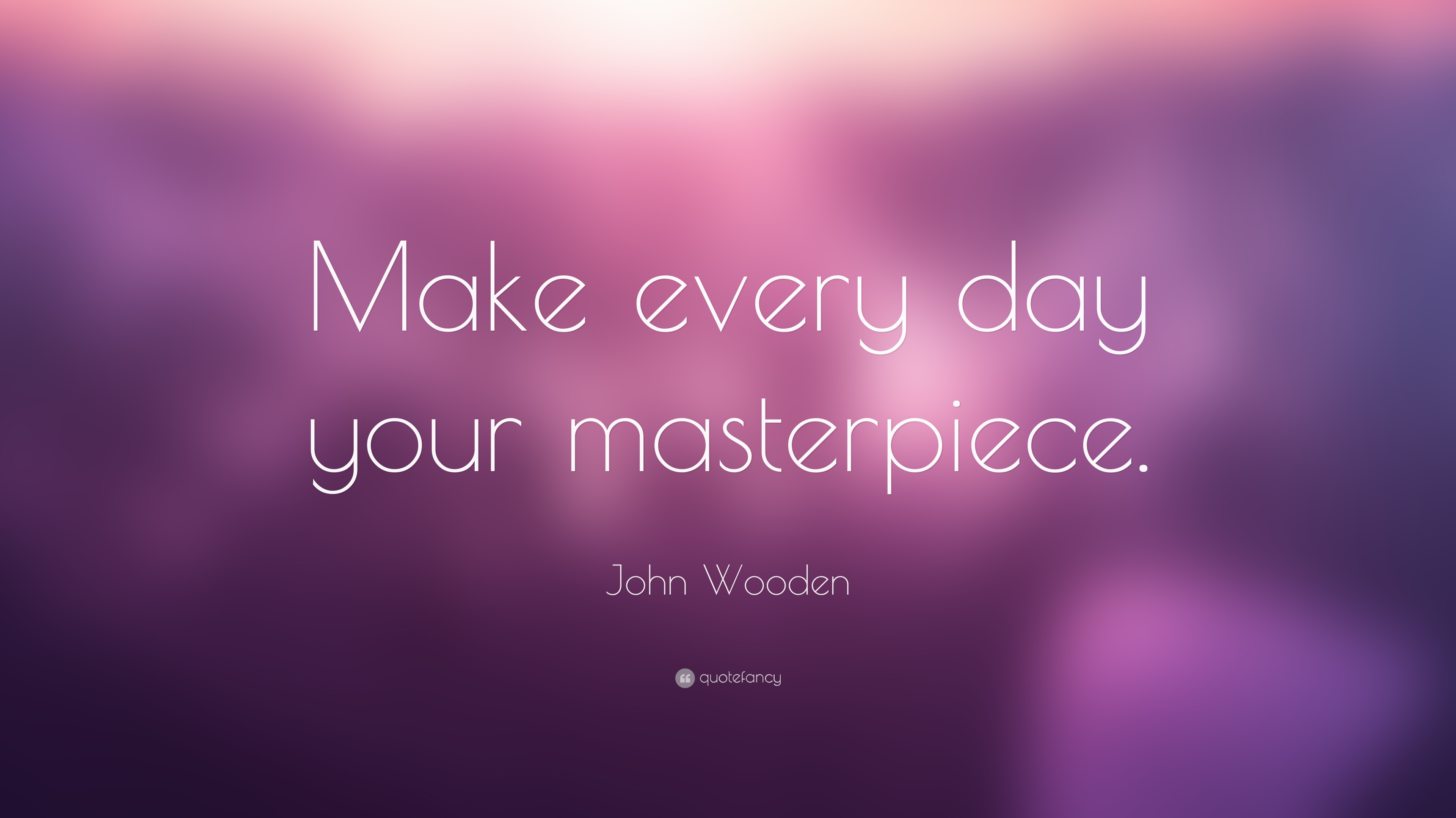 John Wooden Quote Make Every Day Your Masterpiece