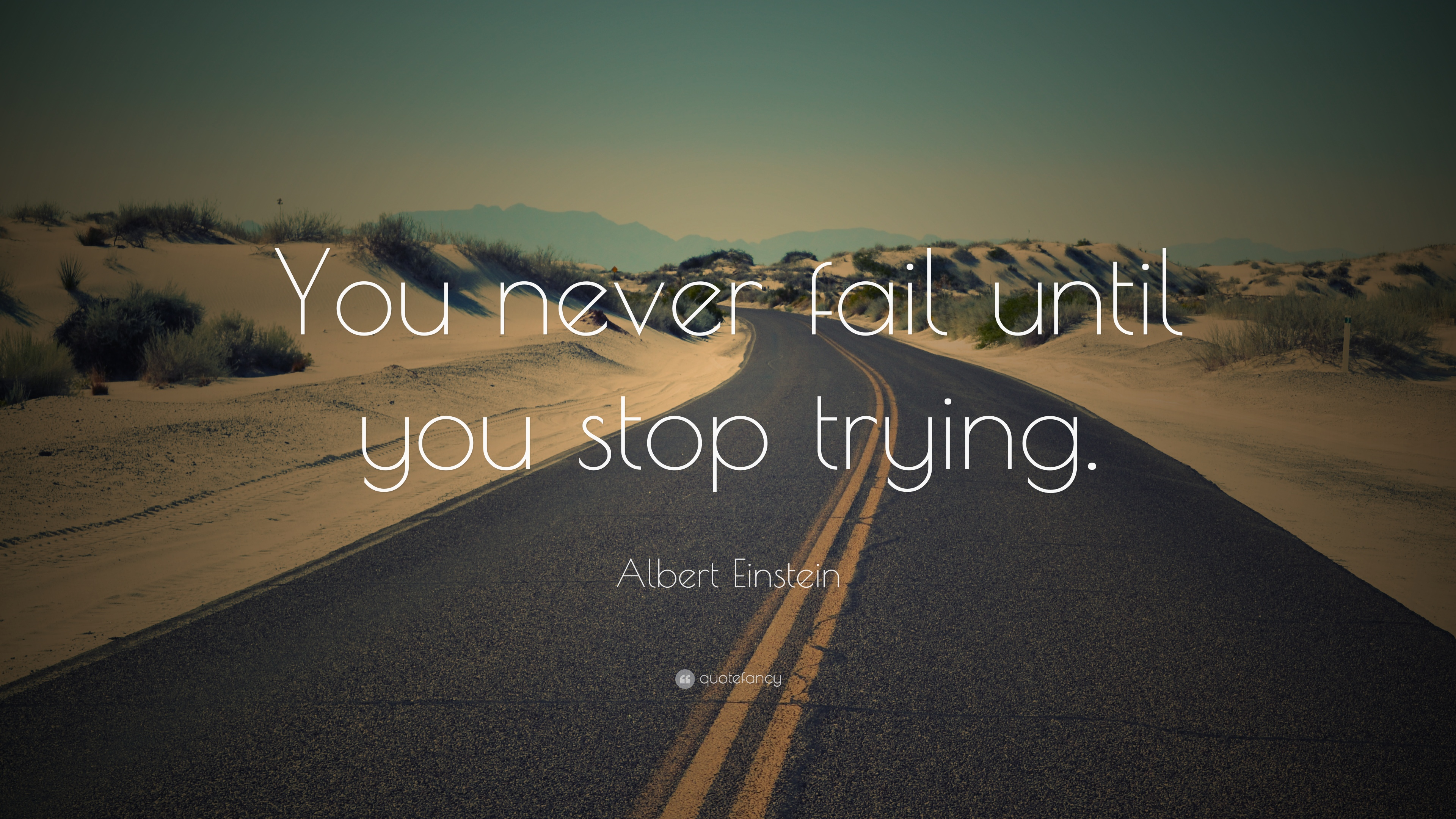 Fail Quotes Wallpaper Albert Einstein Quote You Never Fail Until You Stop