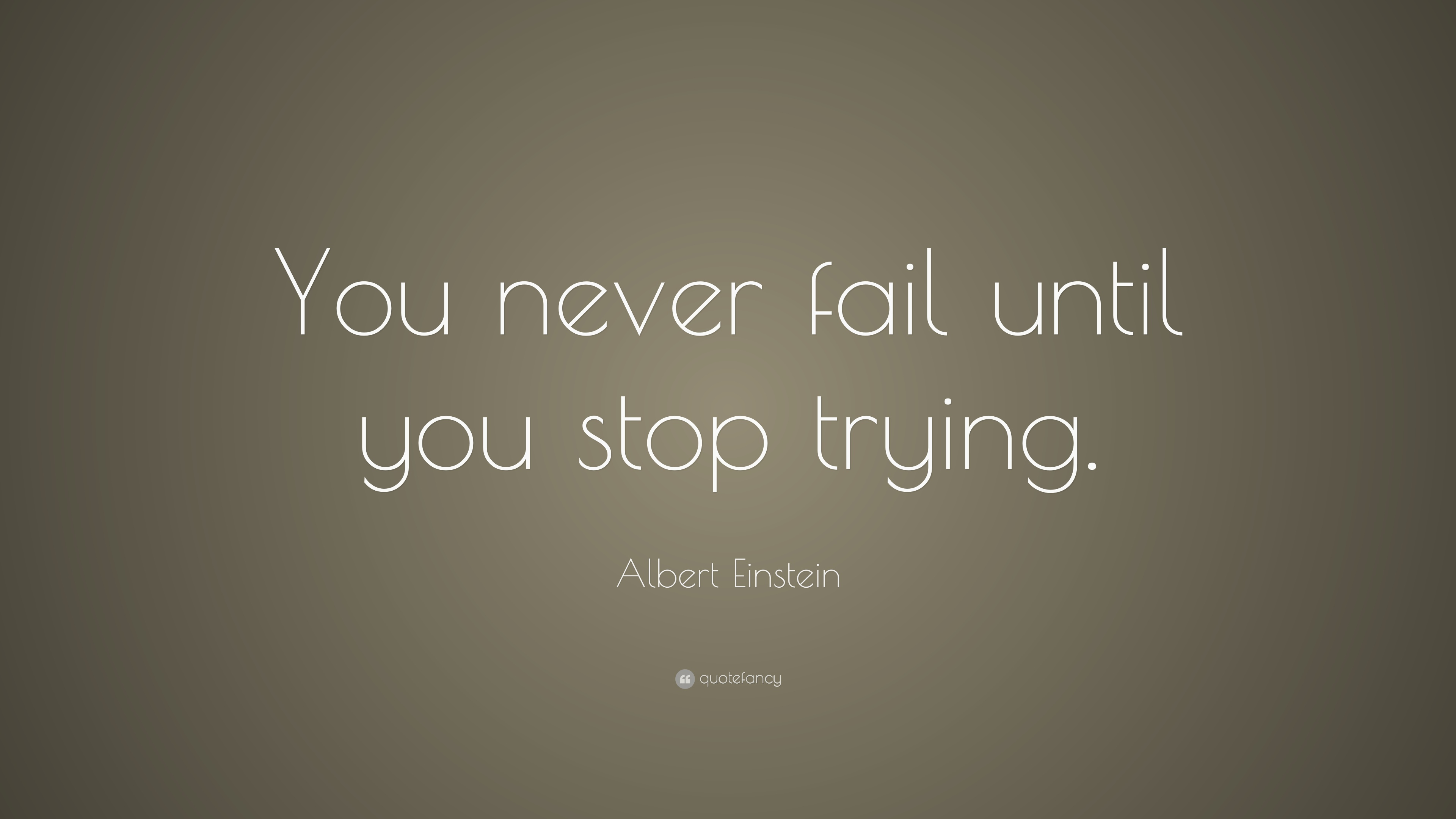 Persistence Quotes Wallpapers Albert Einstein Quote You Never Fail Until You Stop