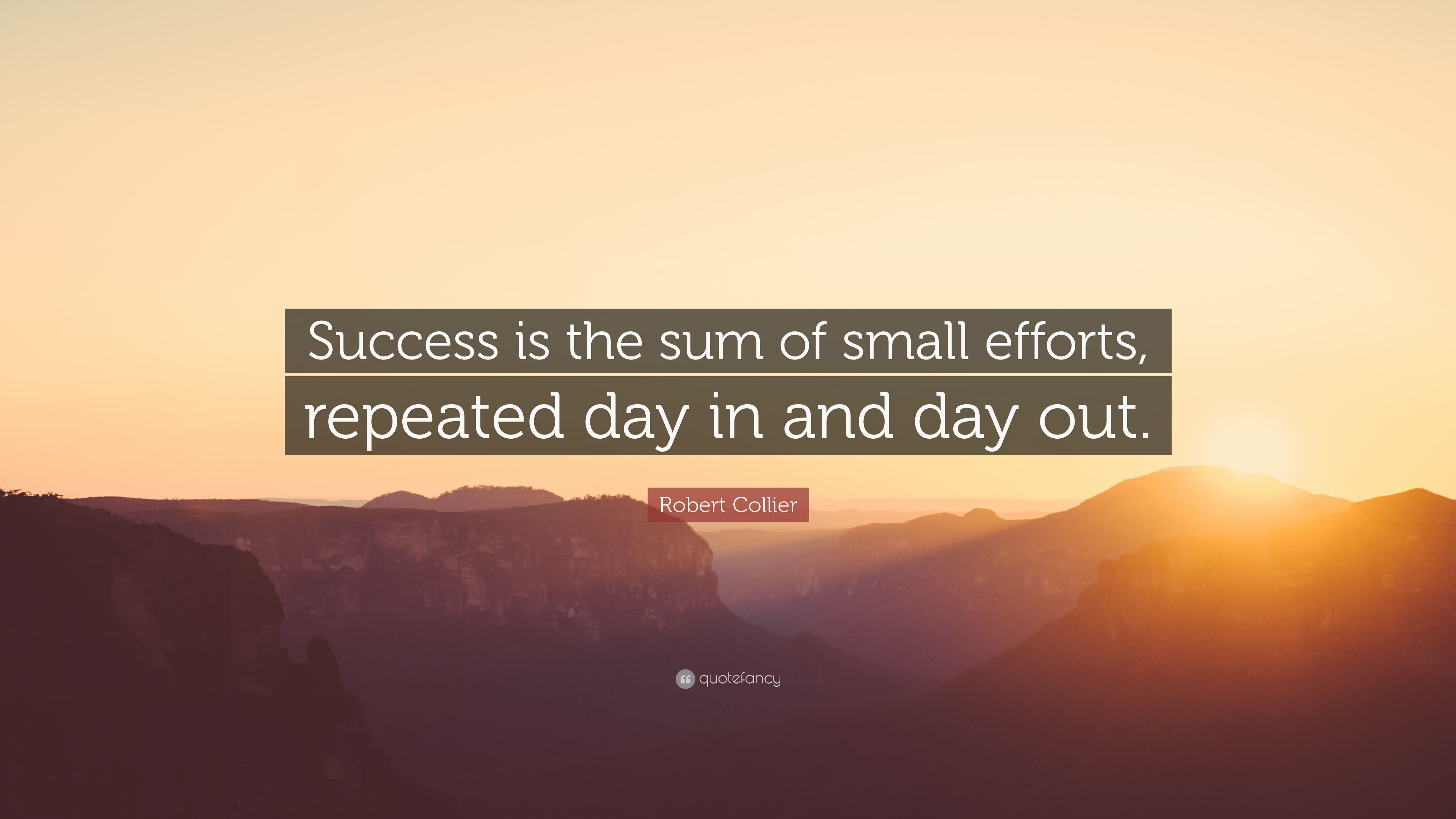 Motivational Life Quotes Wallpapers Robert Collier Quote Success Is The Sum Of Small Efforts
