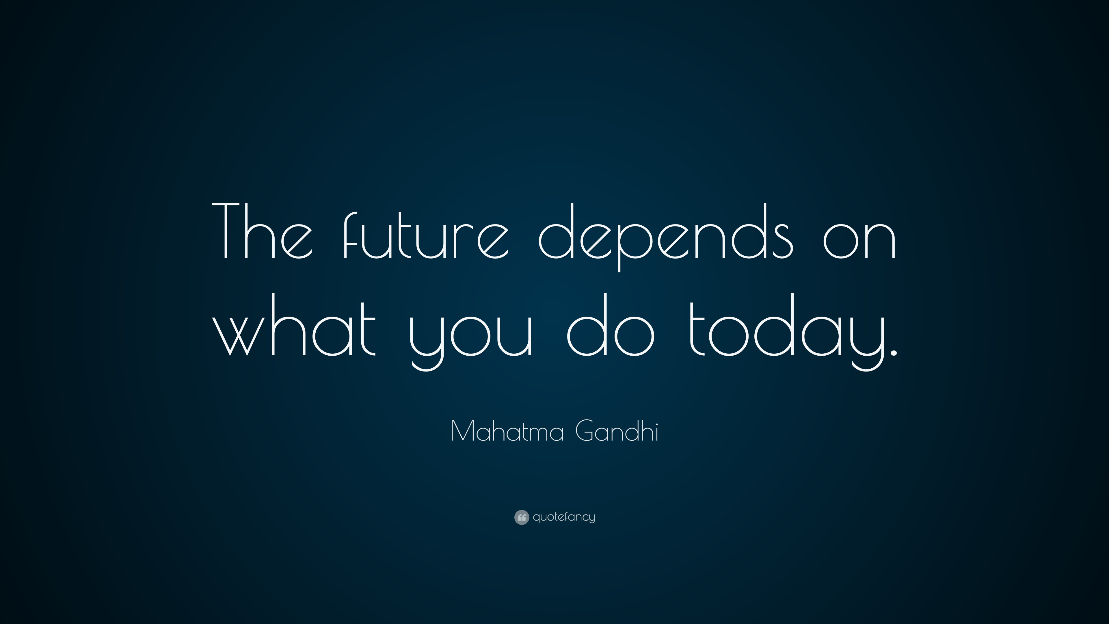 Bill Gates Quotes On Success Wallpaper Mahatma Gandhi Quote The Future Depends On What You Do