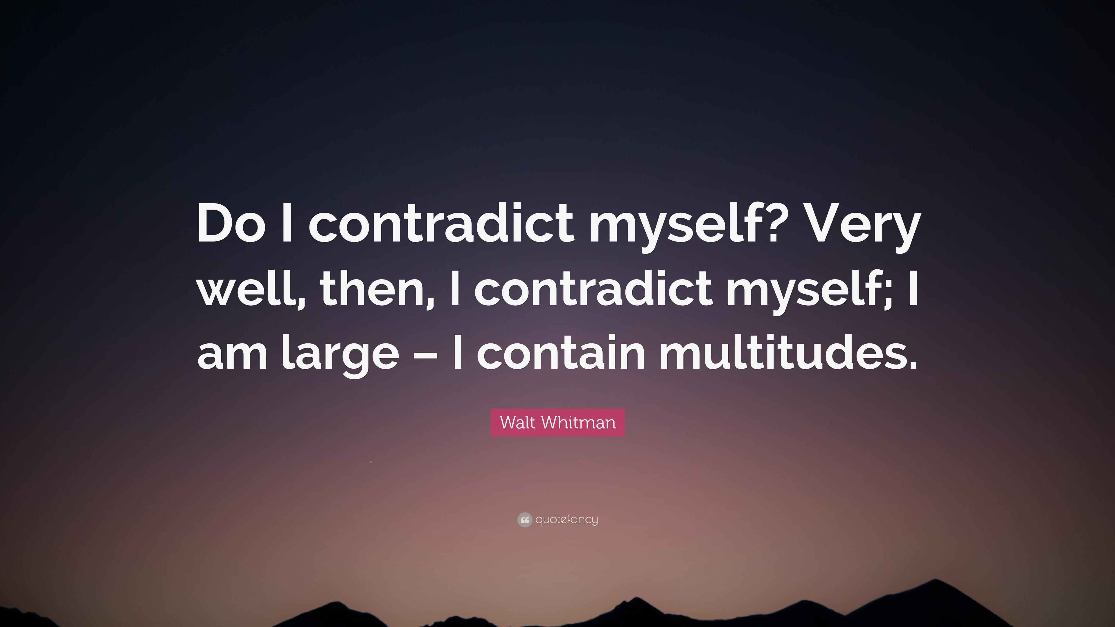 I Love Myself Quotes Wallpapers Walt Whitman Quote Do I Contradict Myself Very Well
