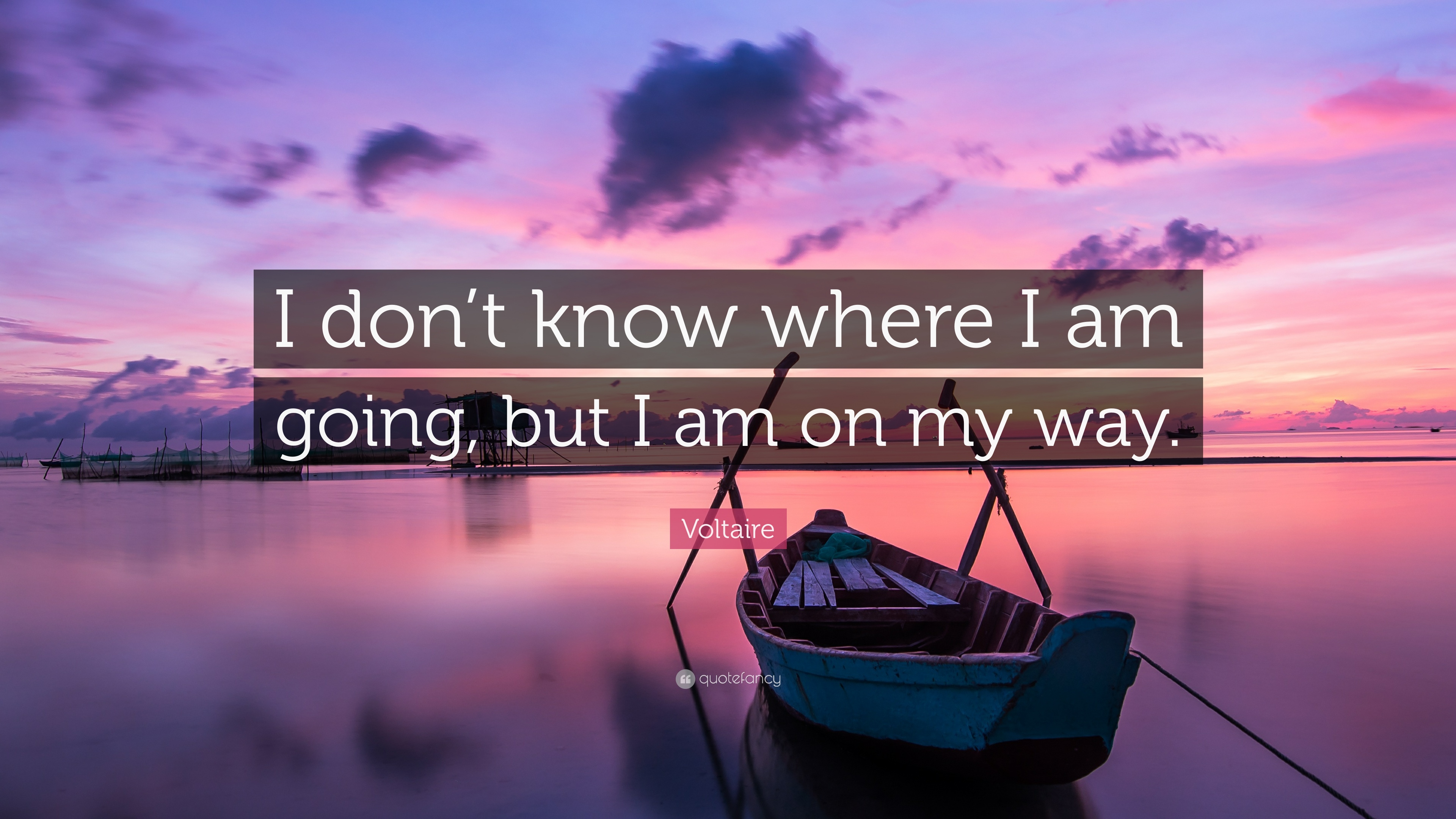 My Life My Friendship Quotes Wallpapers Voltaire Quote I Don T Know Where I Am Going But I Am