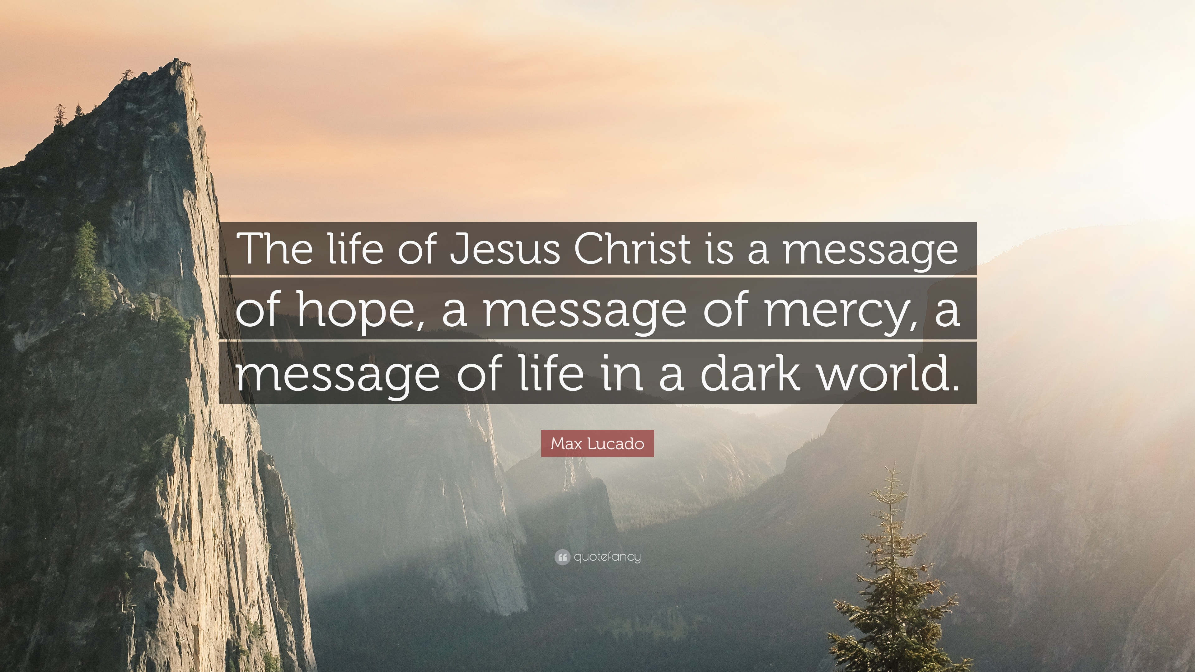 Jesus Wallpapers And Quotes Max Lucado Quote The Life Of Jesus Christ Is A Message