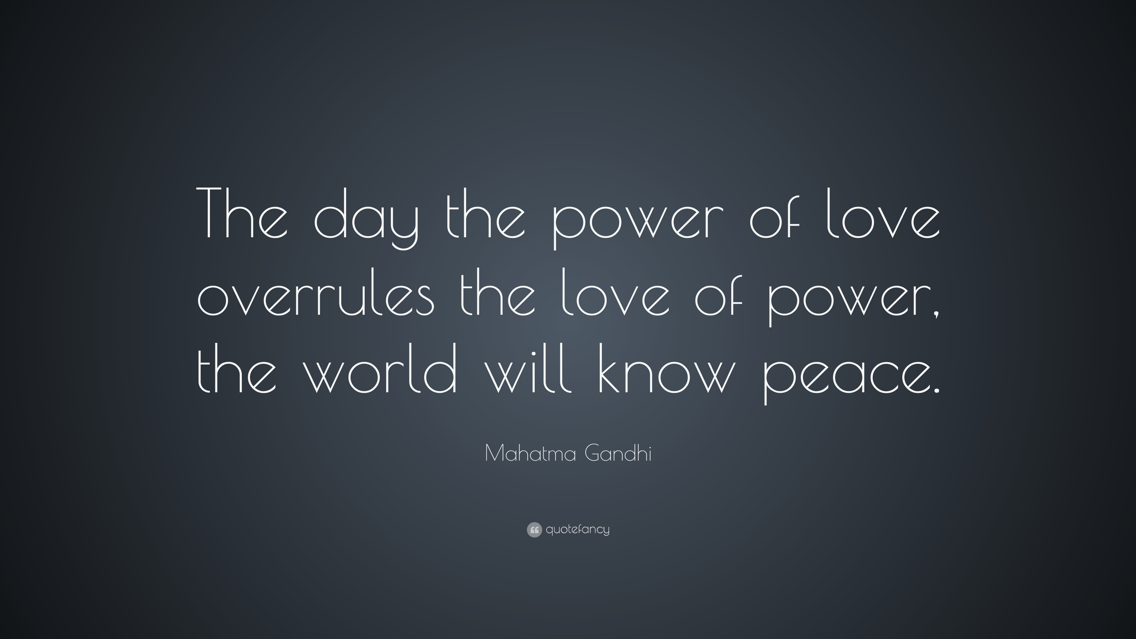 Napoleon Hill Quotes Wallpaper Mahatma Gandhi Quote The Day The Power Of Love Overrules