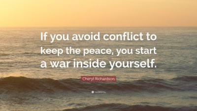 """Cheryl Richardson Quote: """"If you avoid conflict to keep the peace, you start a war inside ..."""