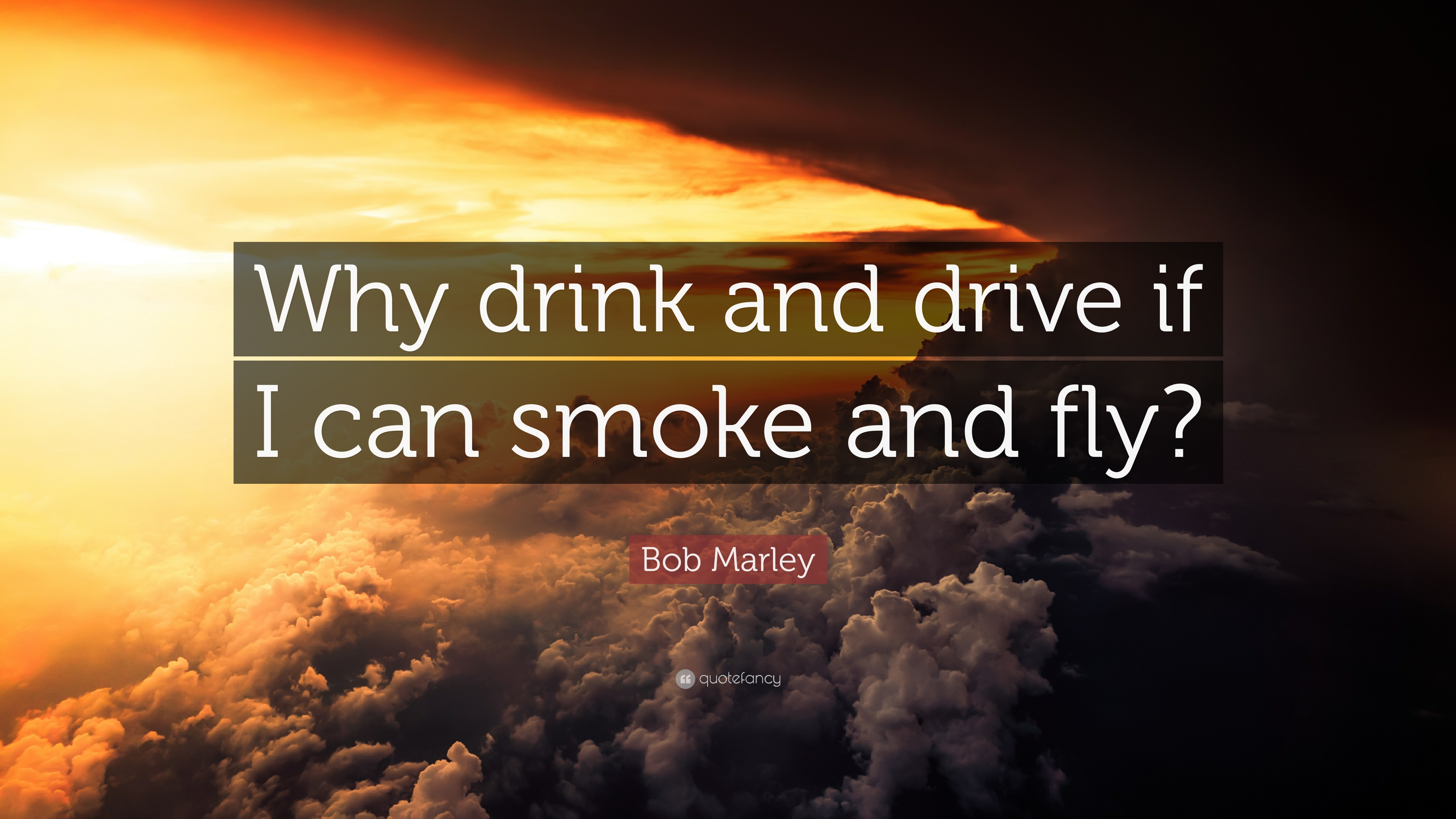 Quote Wallpaper Drive Bob Marley Quote Why Drink And Drive If I Can Smoke And