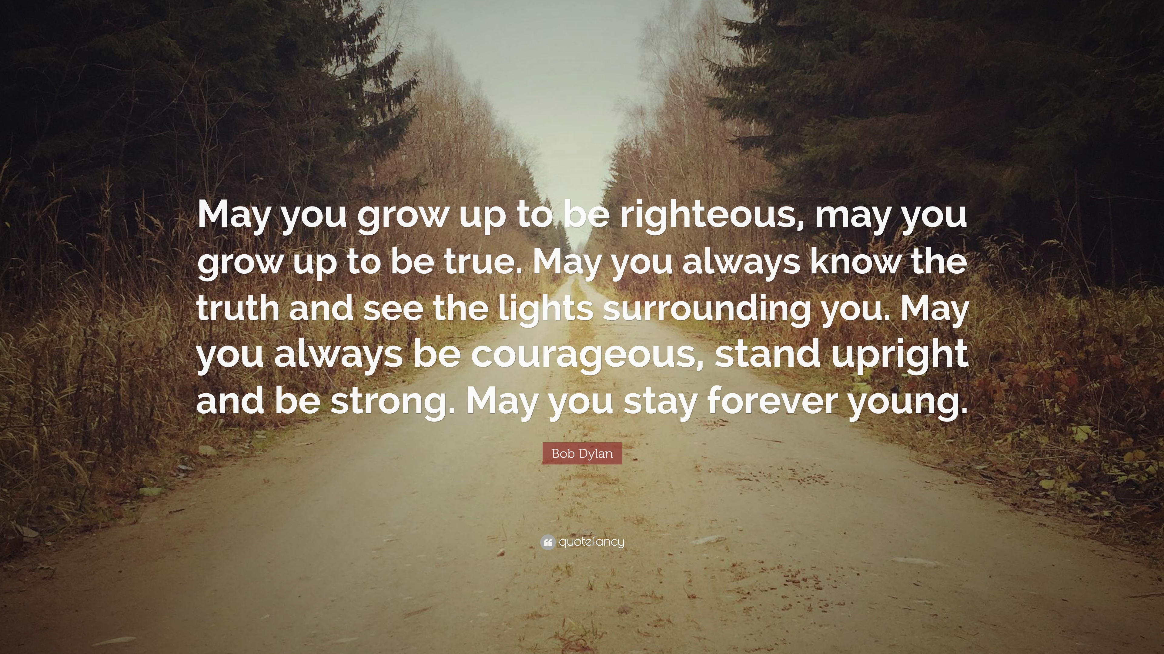 Bob Dylan Quotes Wallpapers Bob Dylan Quote May You Grow Up To Be Righteous May You