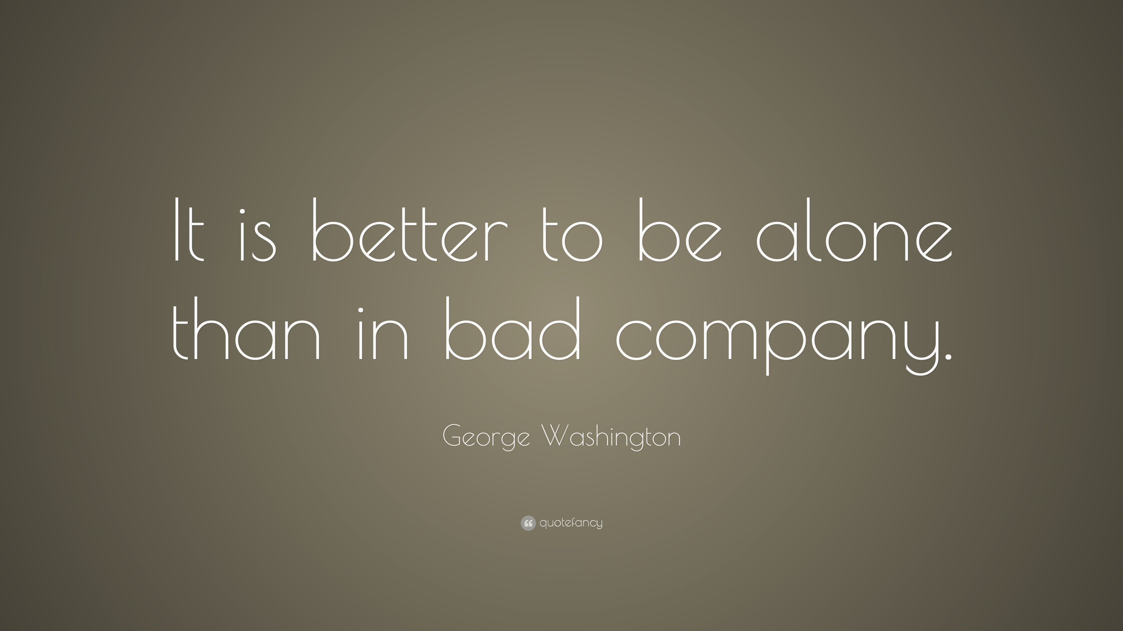 Obama Wallpaper Quote George Washington Quote It Is Better To Be Alone Than In