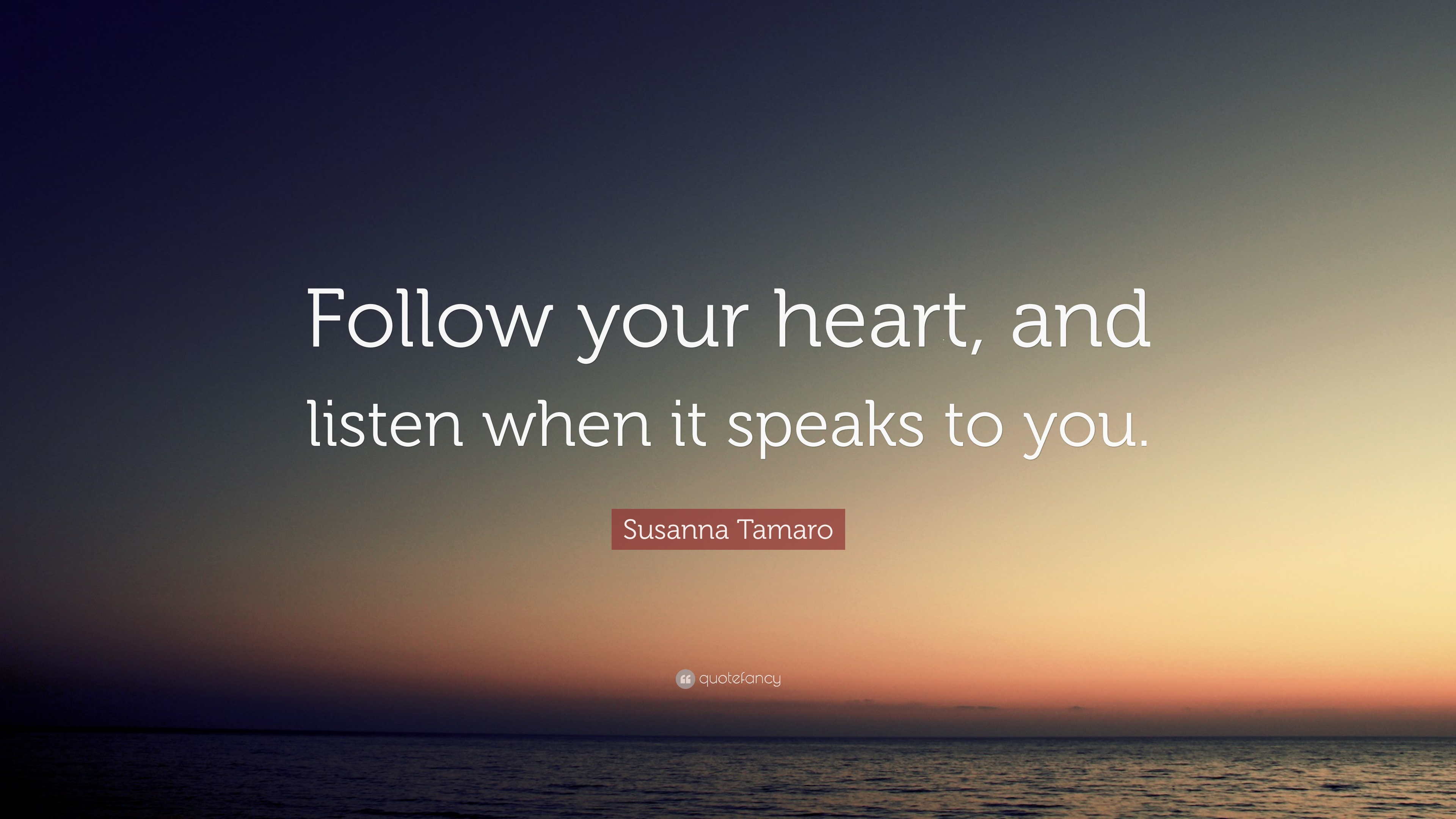 Follow Your Heart Susanna Tamaro Quote Follow Your Heart And Listen When It