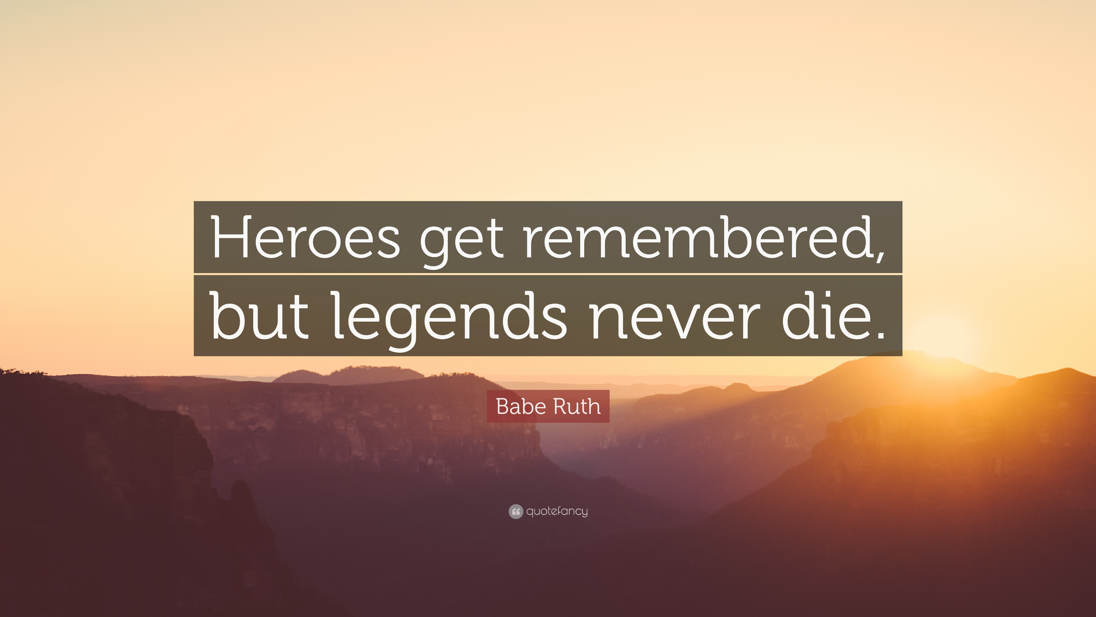 Die Wallpaper With Quotes Babe Ruth Quote Heroes Get Remembered But Legends Never